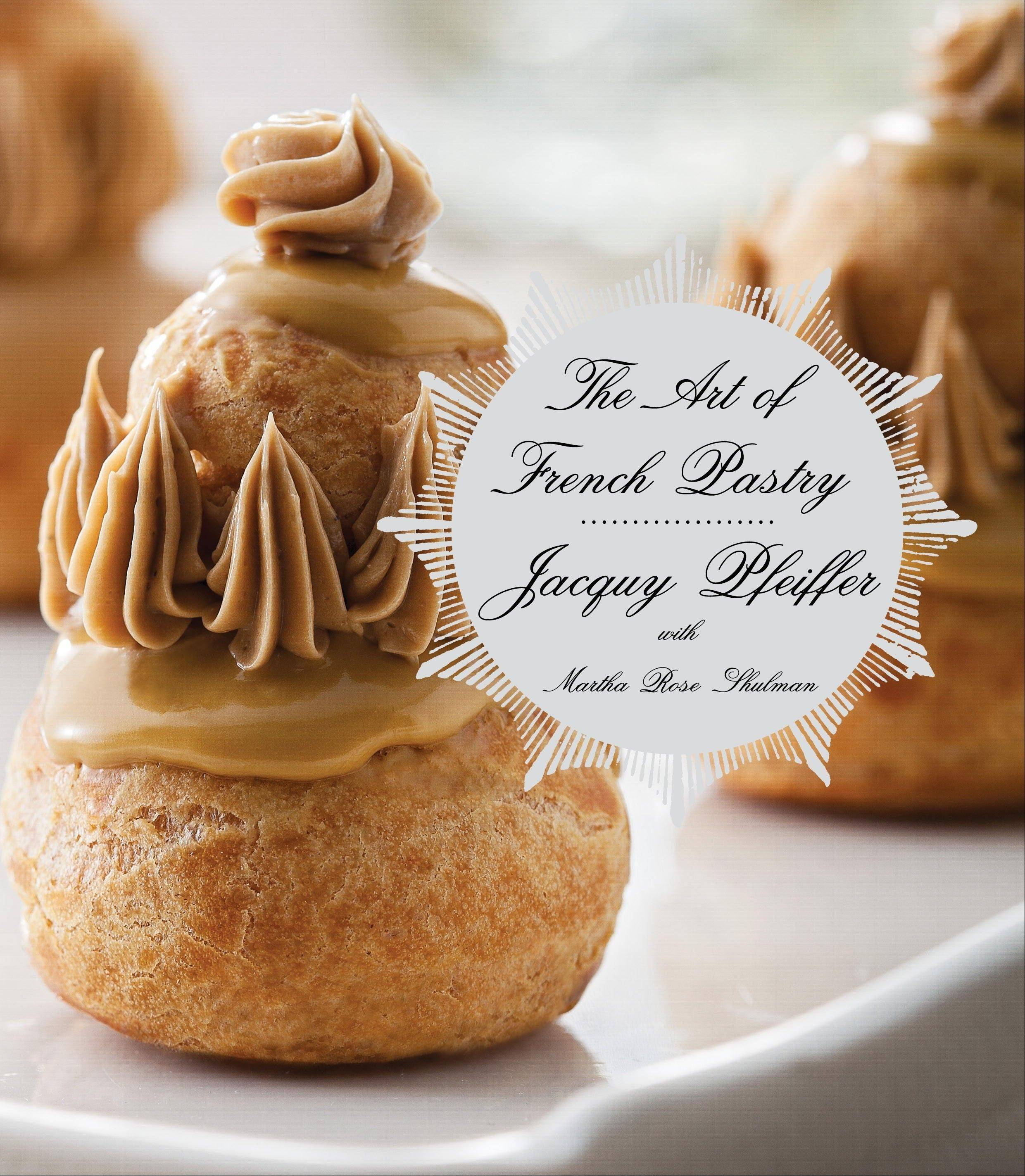 "In ""The Art of French Pastry,"" Jacquy Pfeiffer shares a lifetime of baking experience."