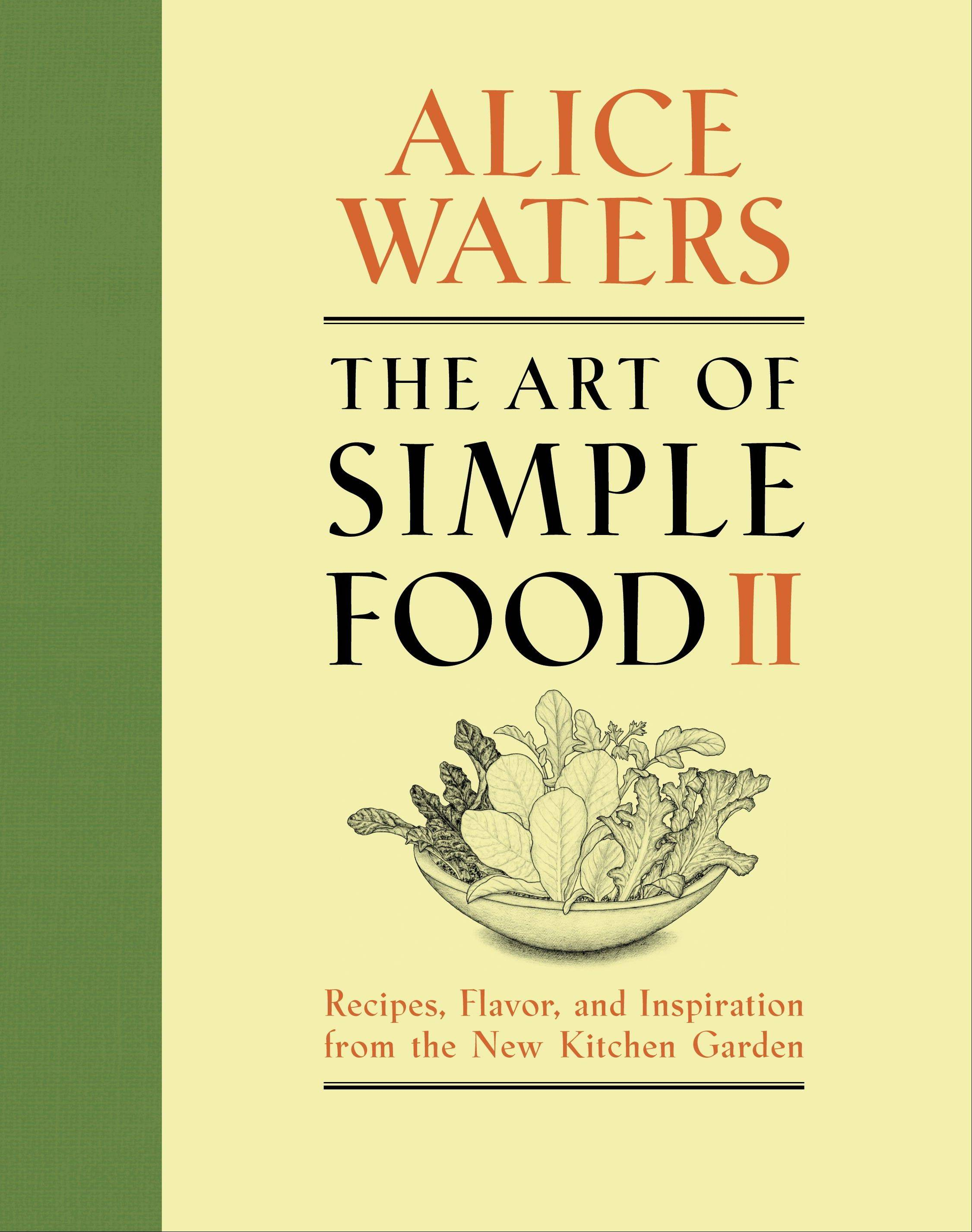 """The Art of Simple Food II"" by Alice Waters"