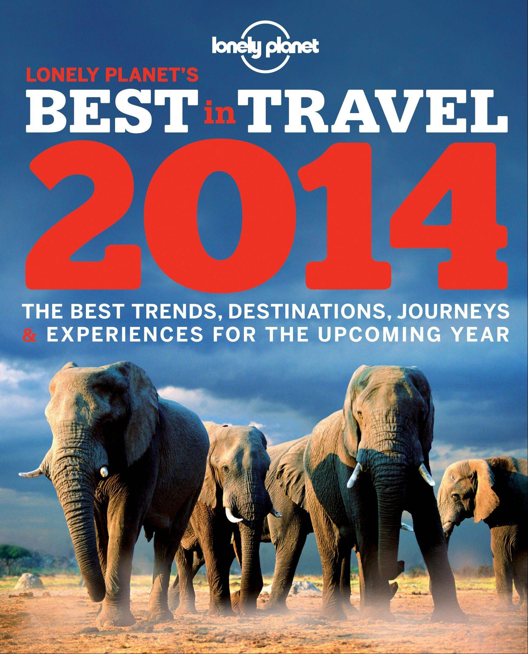 "Lonely Planet's ""Best in Travel 2014"" is an annual guide to trends, destinations, journeys and experiences for the new year."
