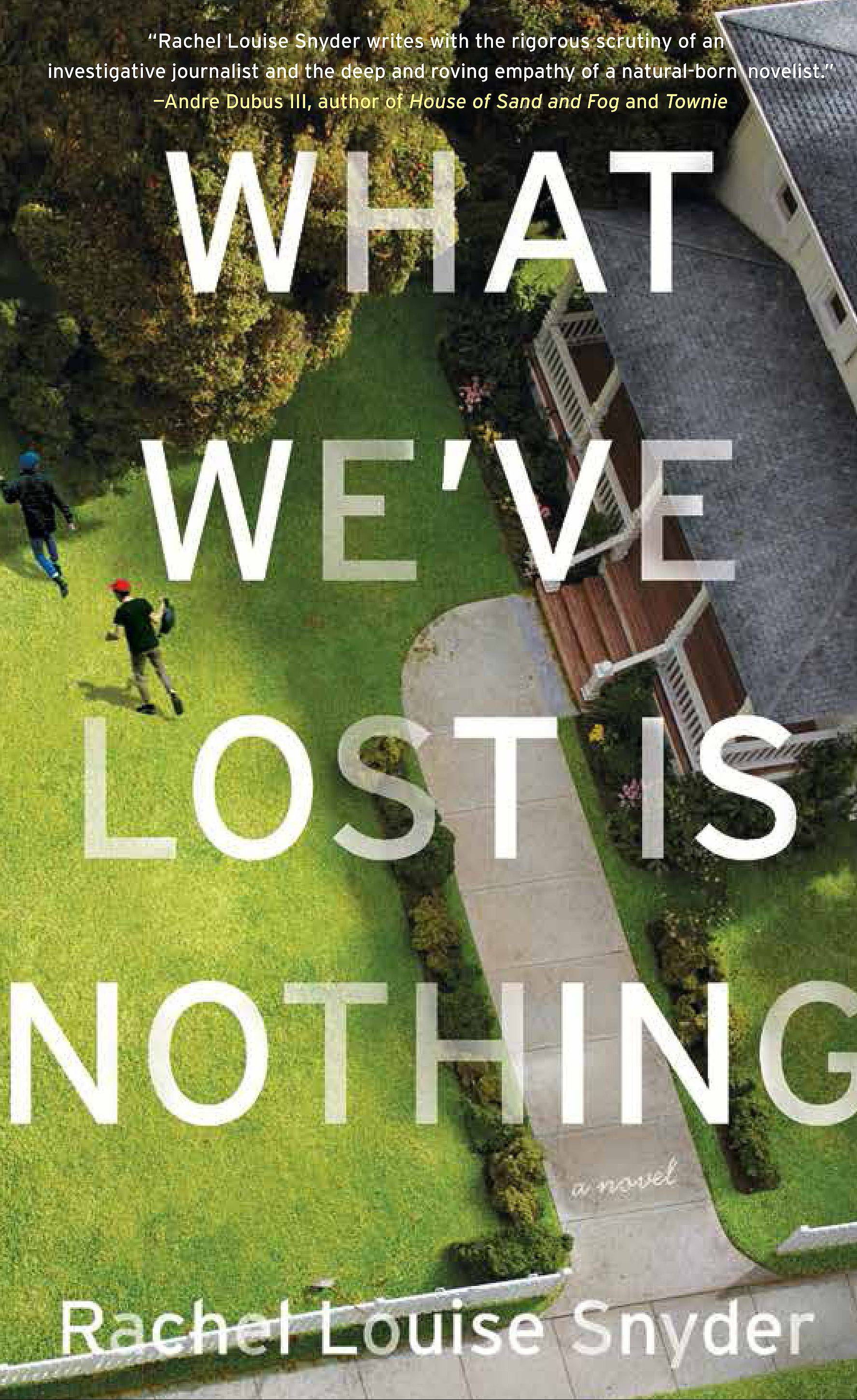 """What We've Lost is Nothing,"" Rachel Louise Snyder's first novel, is set in Oak Park as a neighborhood is shaken by a string of burglaries. Snyder, who attended Naperville North High School and North Central College, will appear Jan. 28 in Naperville to read from the book, which will be released Jan. 21."