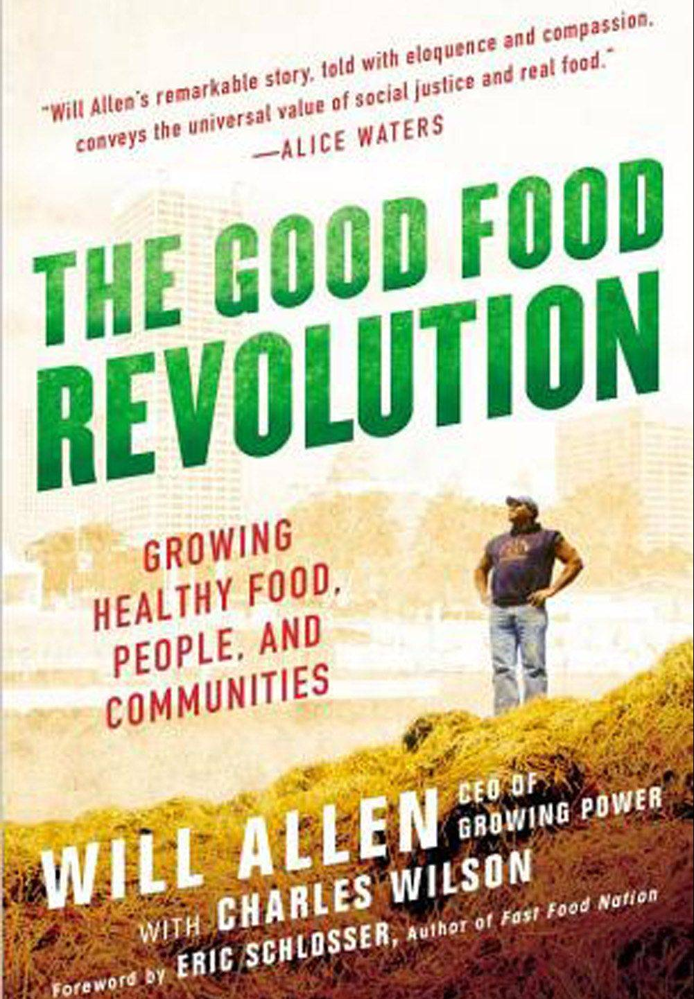 """The Good Food Revolution: Growing Healthy Food, People, and Communities,"" a book by Will Allen is the ""One Book, One Batavia"" choice."