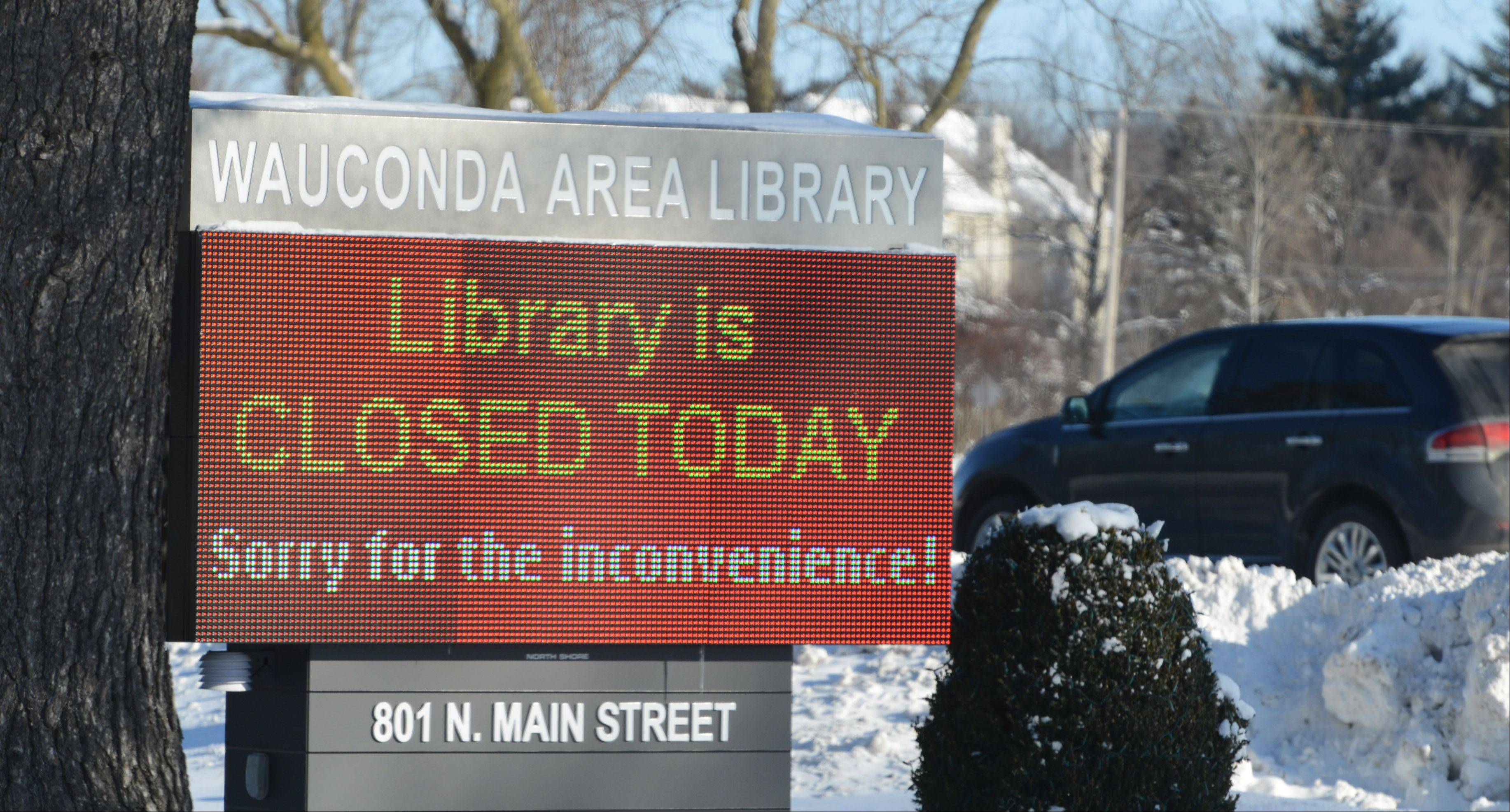 Many suburban libraries closed Monday because of the cold. The Wauconda Area Library notified its patrons with their electronic sign along Main Street.