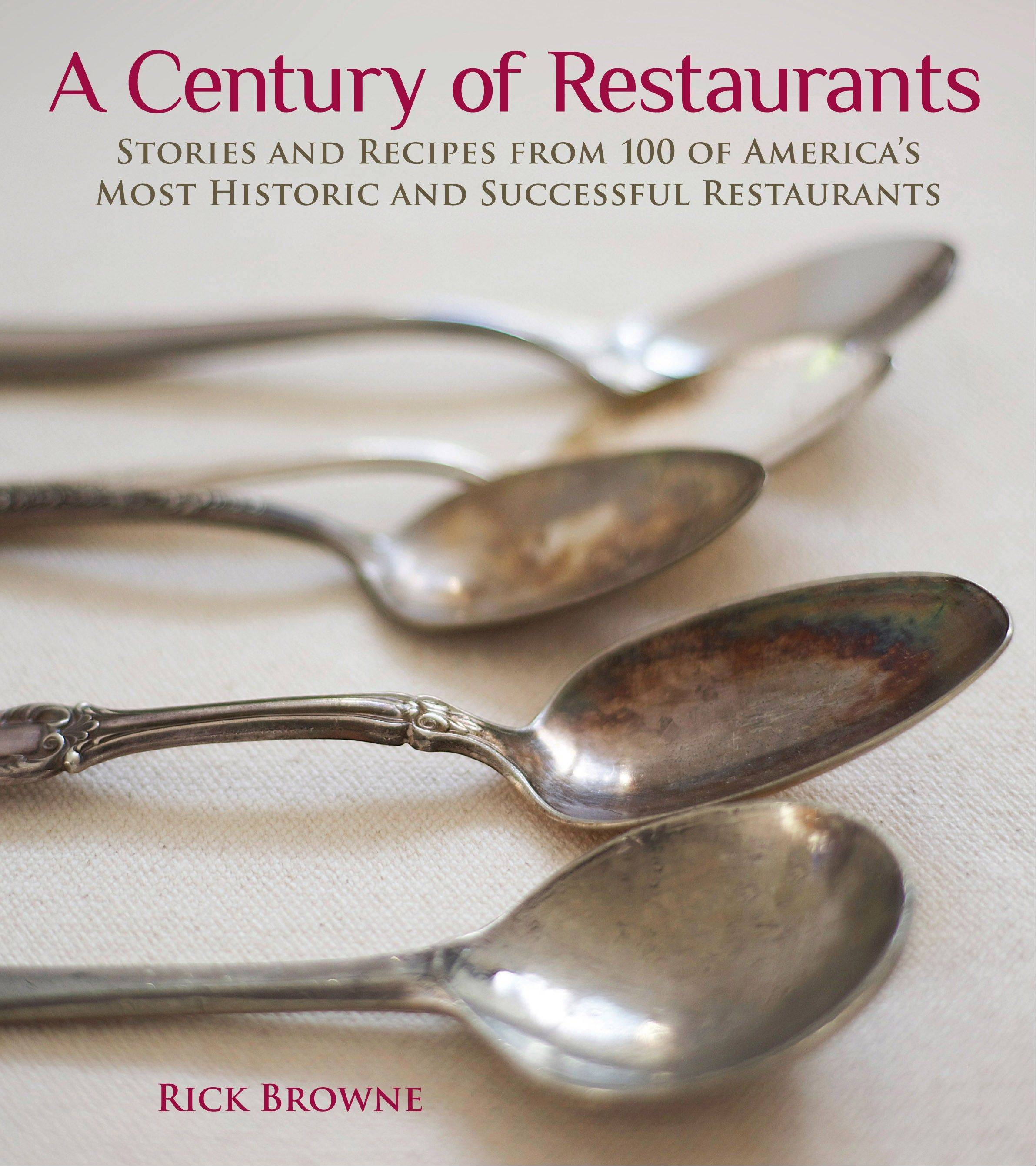 """A Century of Restaurants: Stories and Recipes from 100 of America's Most Historic and Successful Restaurants"" by Rick Browne"