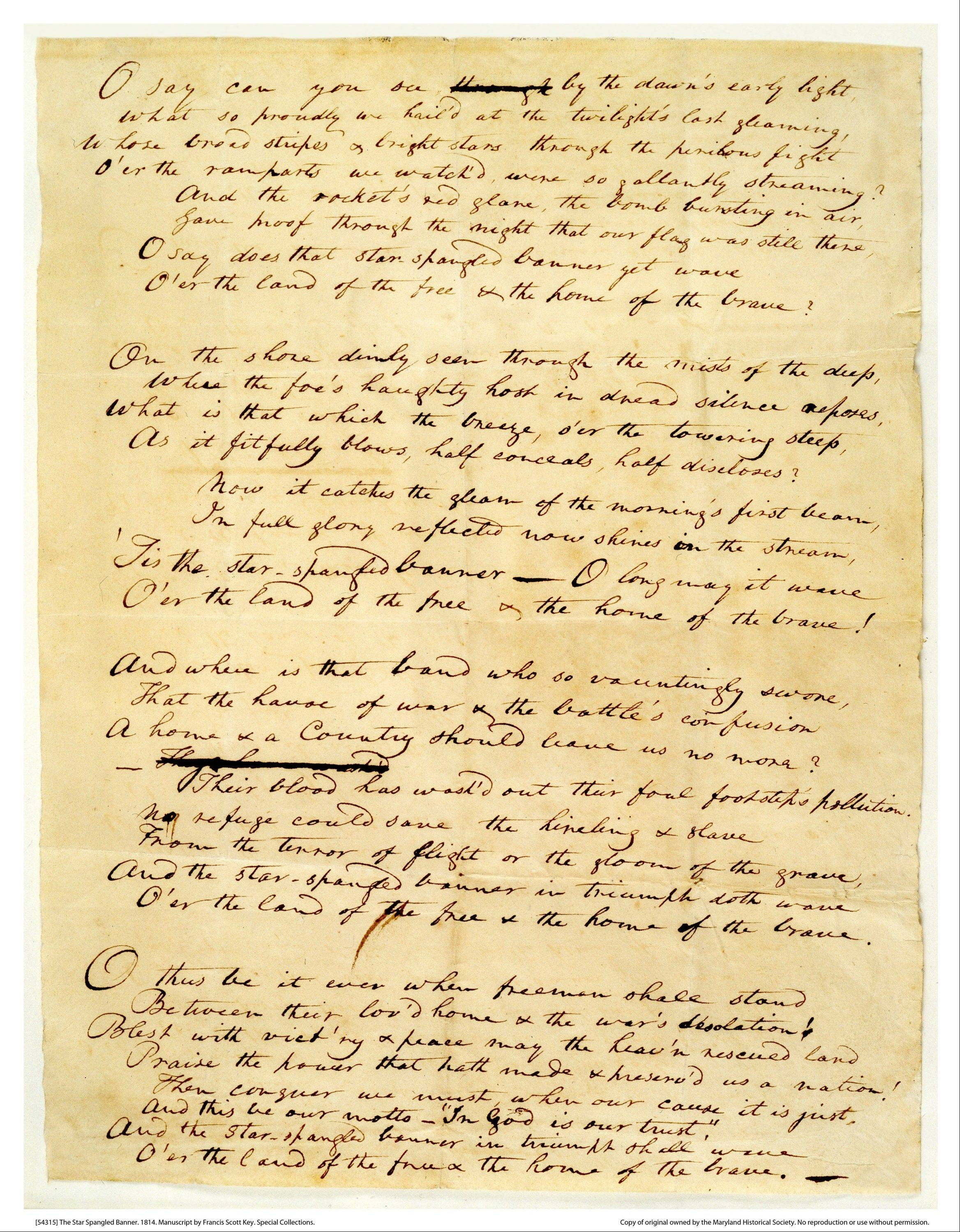 The 1814 Star-Spangled Banner manuscript by Francis Scott Key. The original, handwritten manuscript of �The Star-Spangled Banner� and the flag that inspired the song�s lyrics will be displayed together at the Smithsonian in Washington, what is believed to be the first time the historic pieces have been shown side-by-side, on Flag Day, June 14, through July 6.