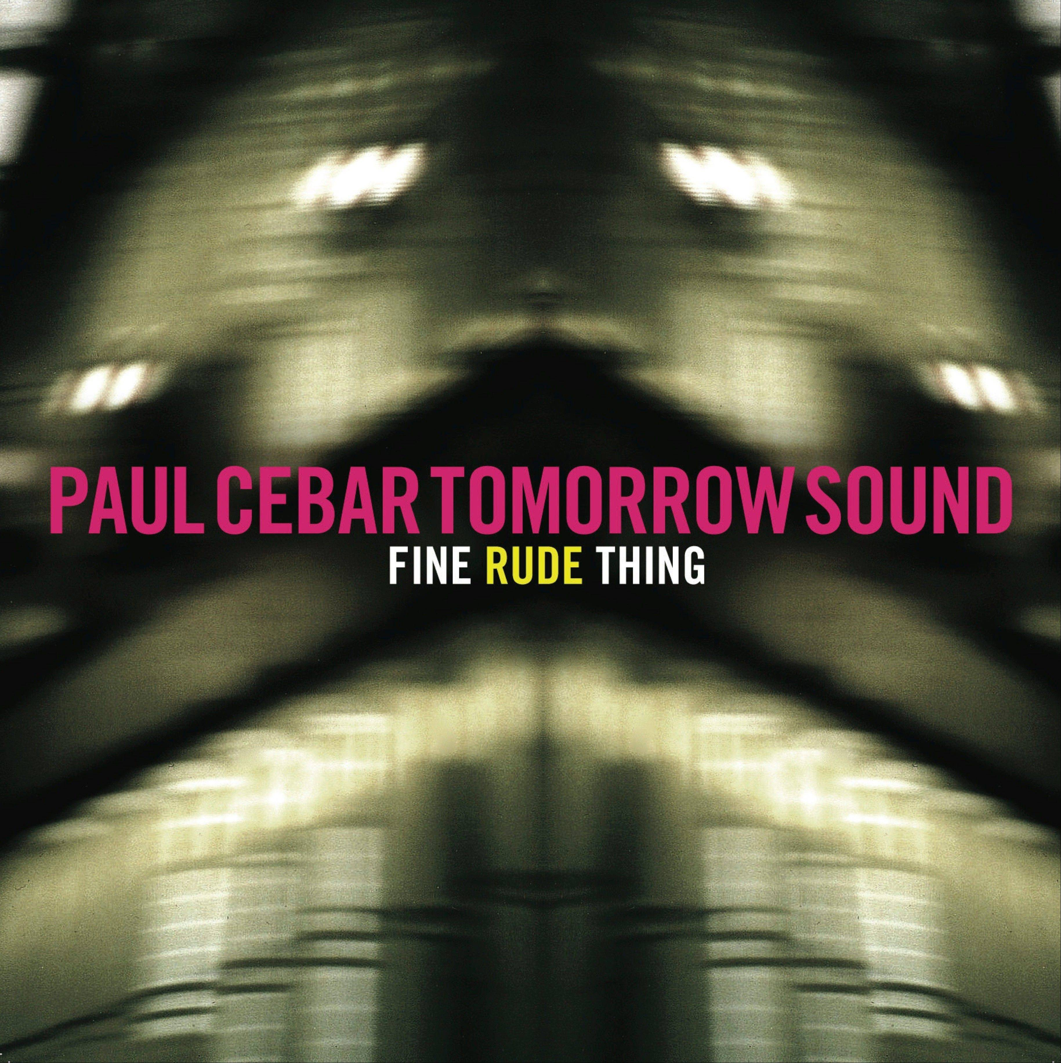"""Fine Rude Thing"" by Paul Cebar Tomorrow Sound"