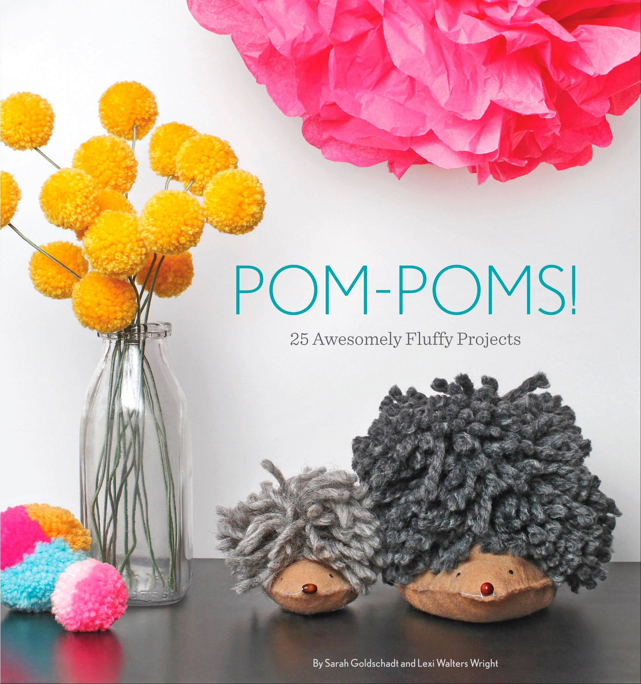 """Pom-Poms!"" by Sarah Goldschadt and Lexi Walters Wright (Quirk Books, 2013)."