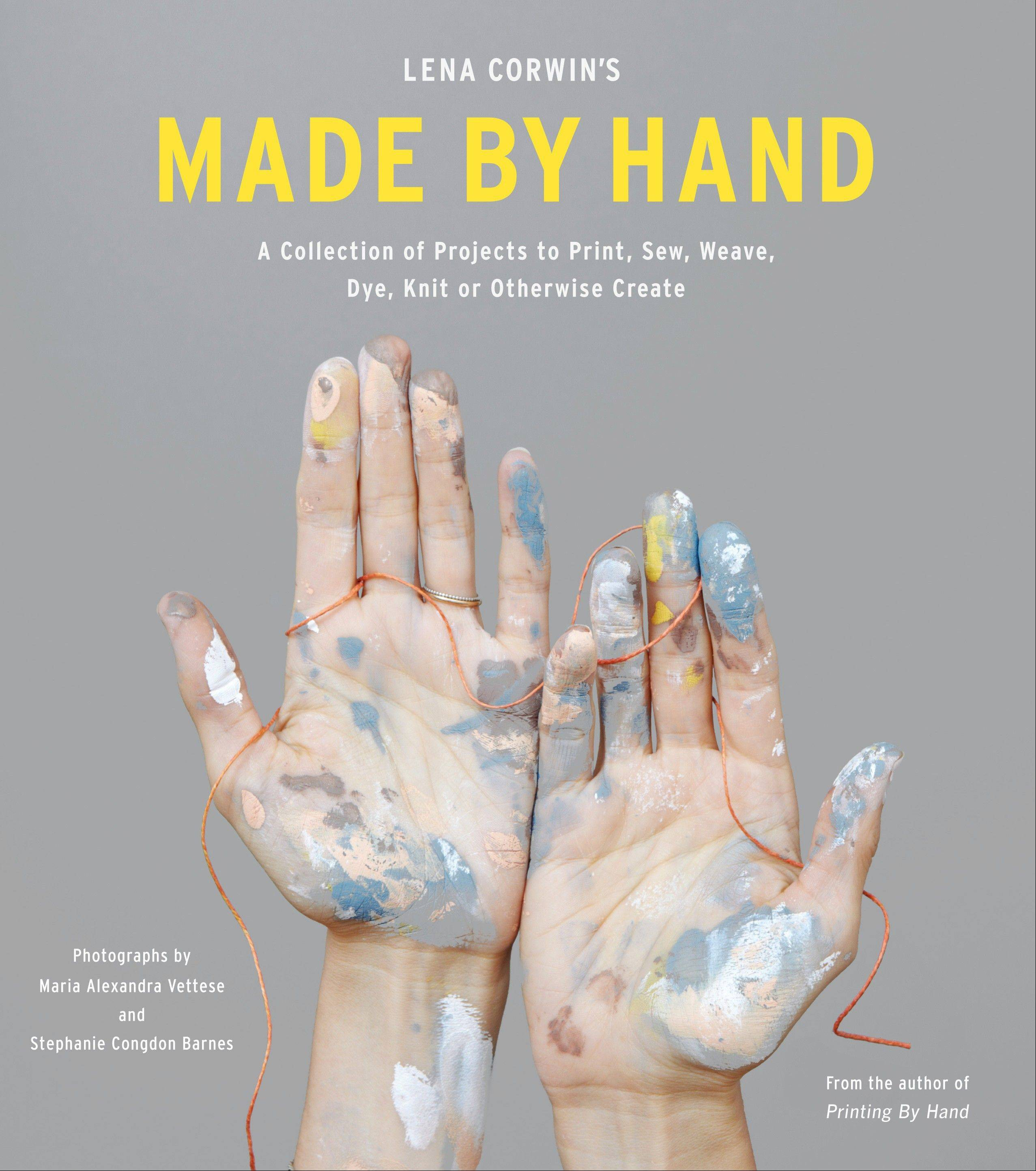 """Lena Corwin's Made By Hand"" (STC Craft/A Melanie Falick Book, 2013)."