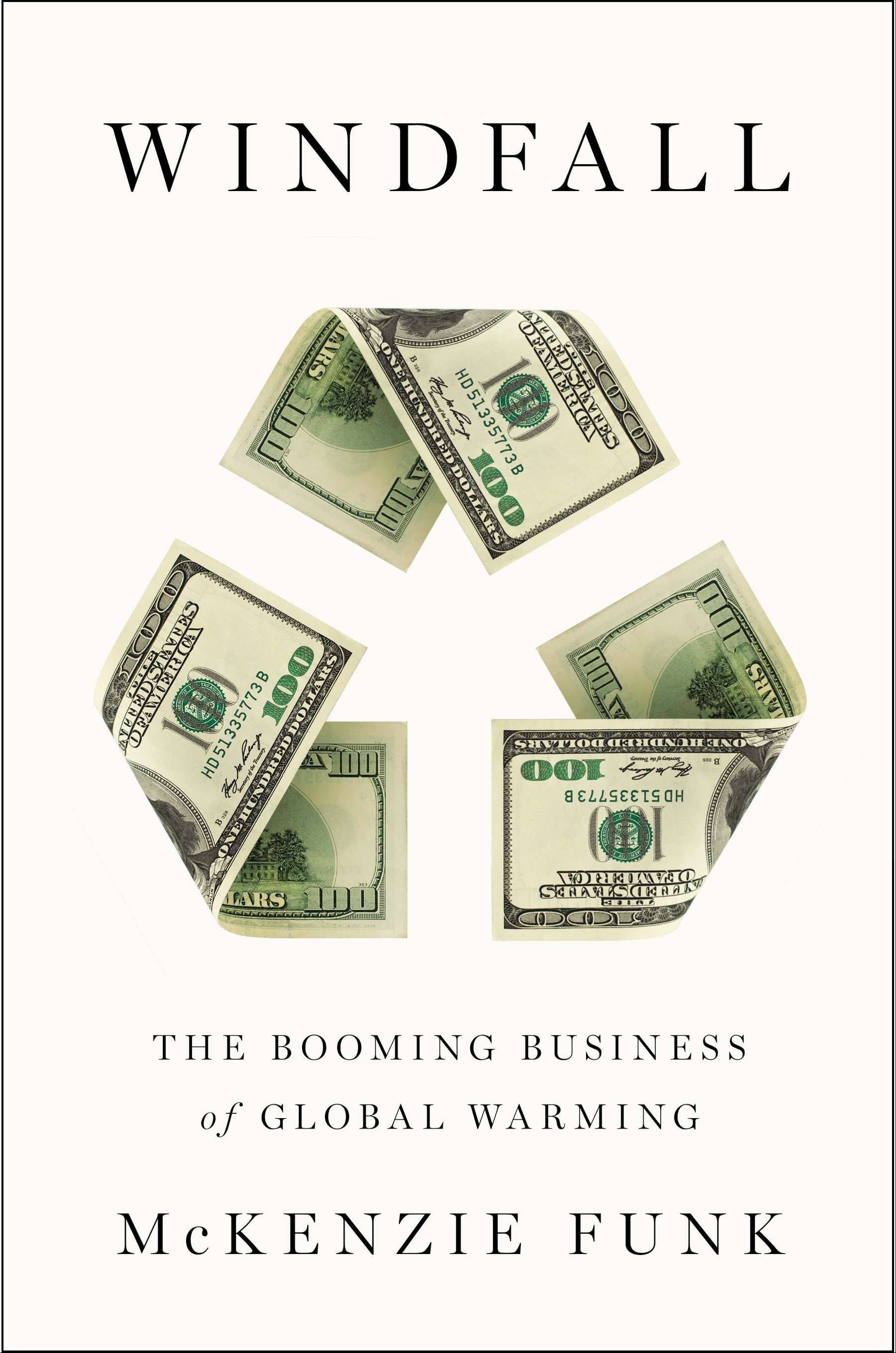 "McKenzie Funk explores the true cost of adapting to climate change in ""Windfall: The Booming Business of Global Warming."""