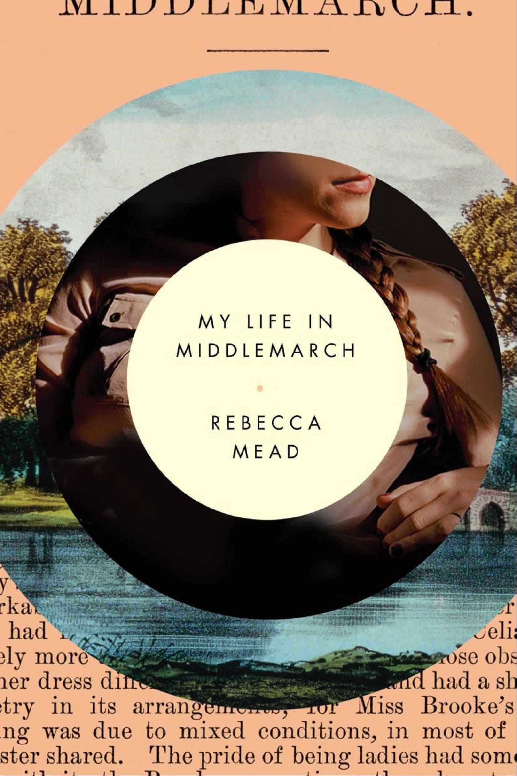 """My Life in Middlemarch"" by Rebecca Mead is partly a memoir and also a minibiography of the great Victorian writer George Eliot."