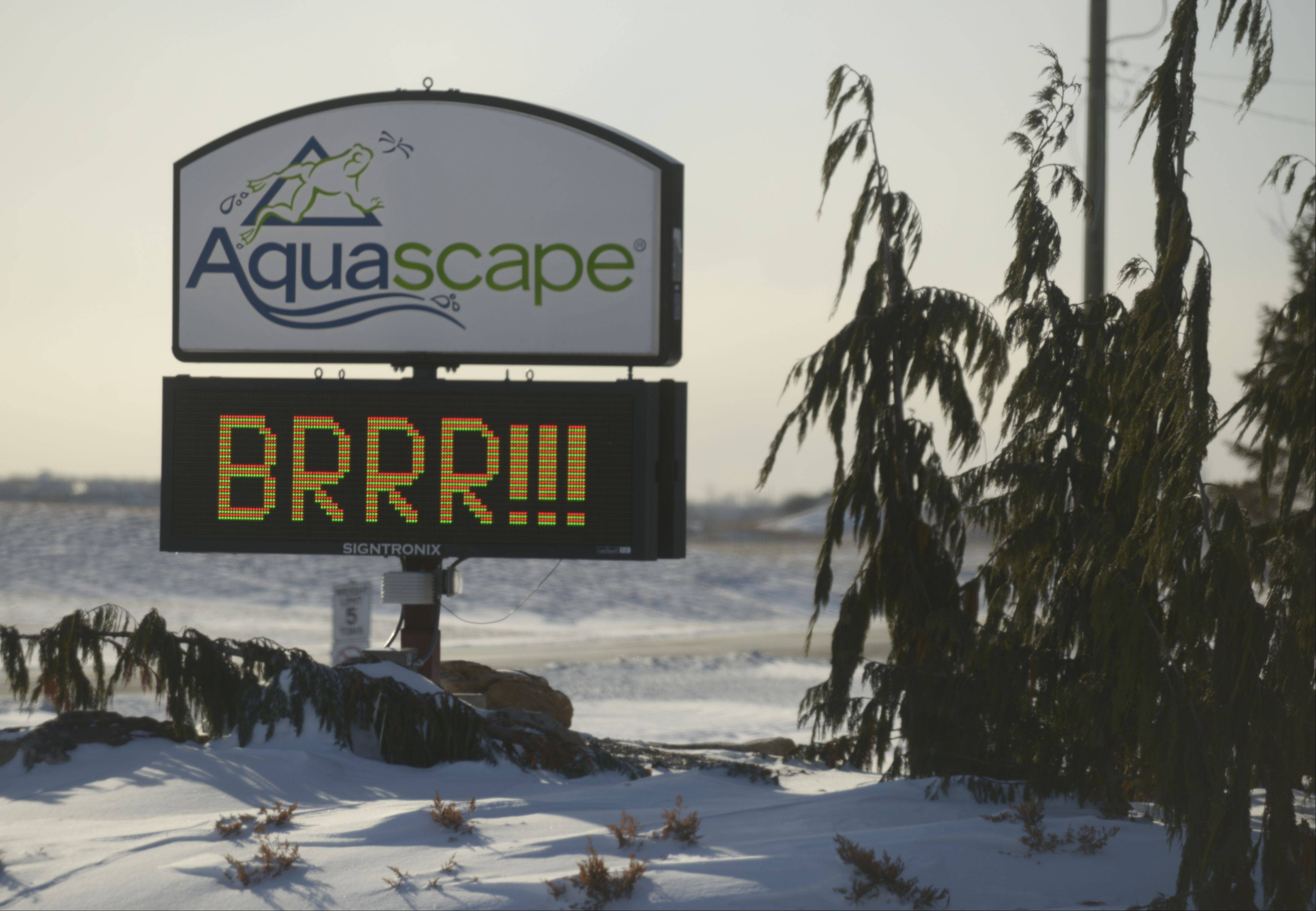"Nearly everyone will agree with what Aquascape in St. Charles has to say on its sign, ""BRRR""."