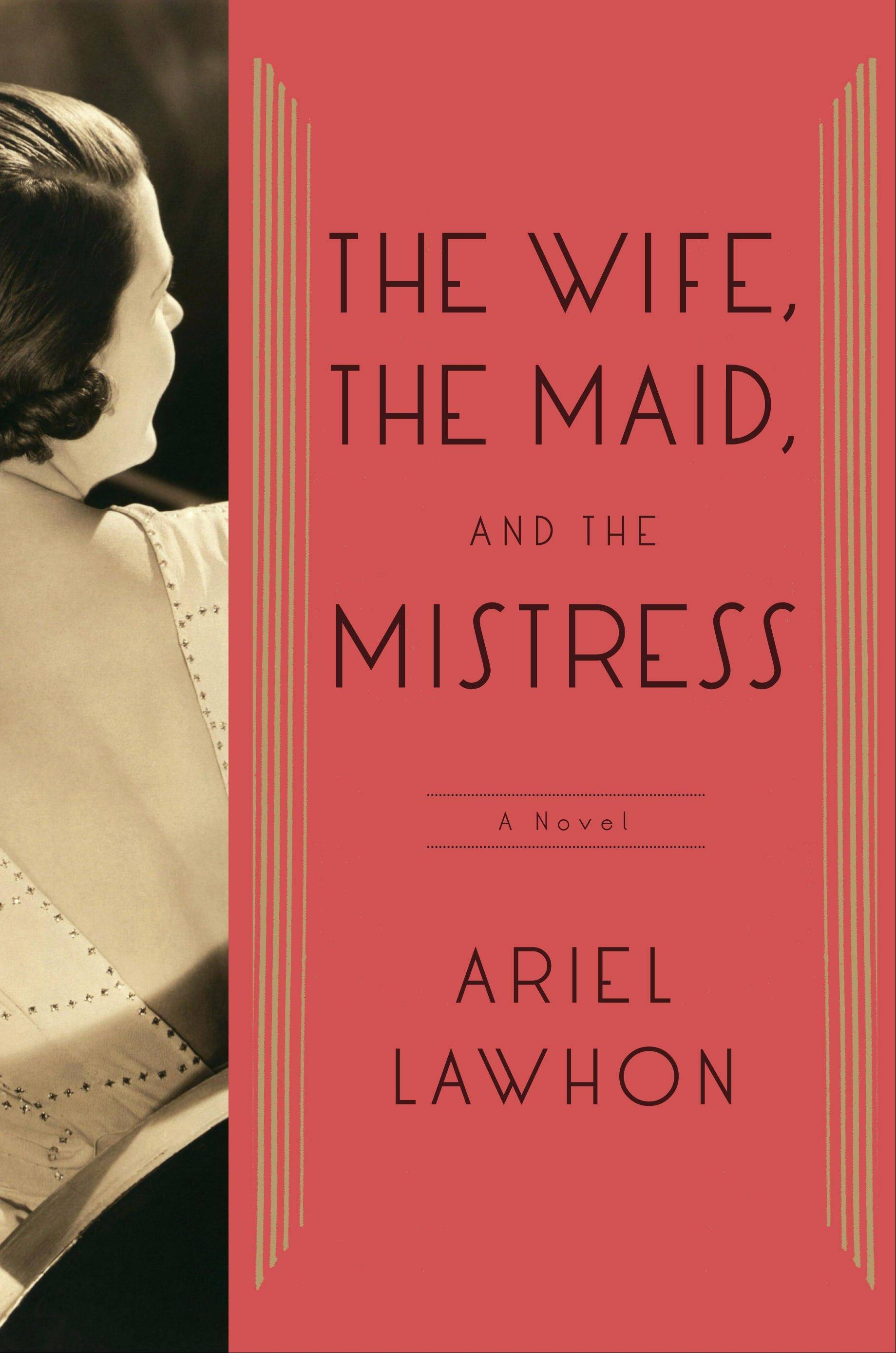 """The Wife, The Maid, and the Mistress"" by Ariel Lawhon revisits the disappearance of New York State Supreme Court Judge Joseph Crater in 1930, which led to tabloid headlines and much gossip."