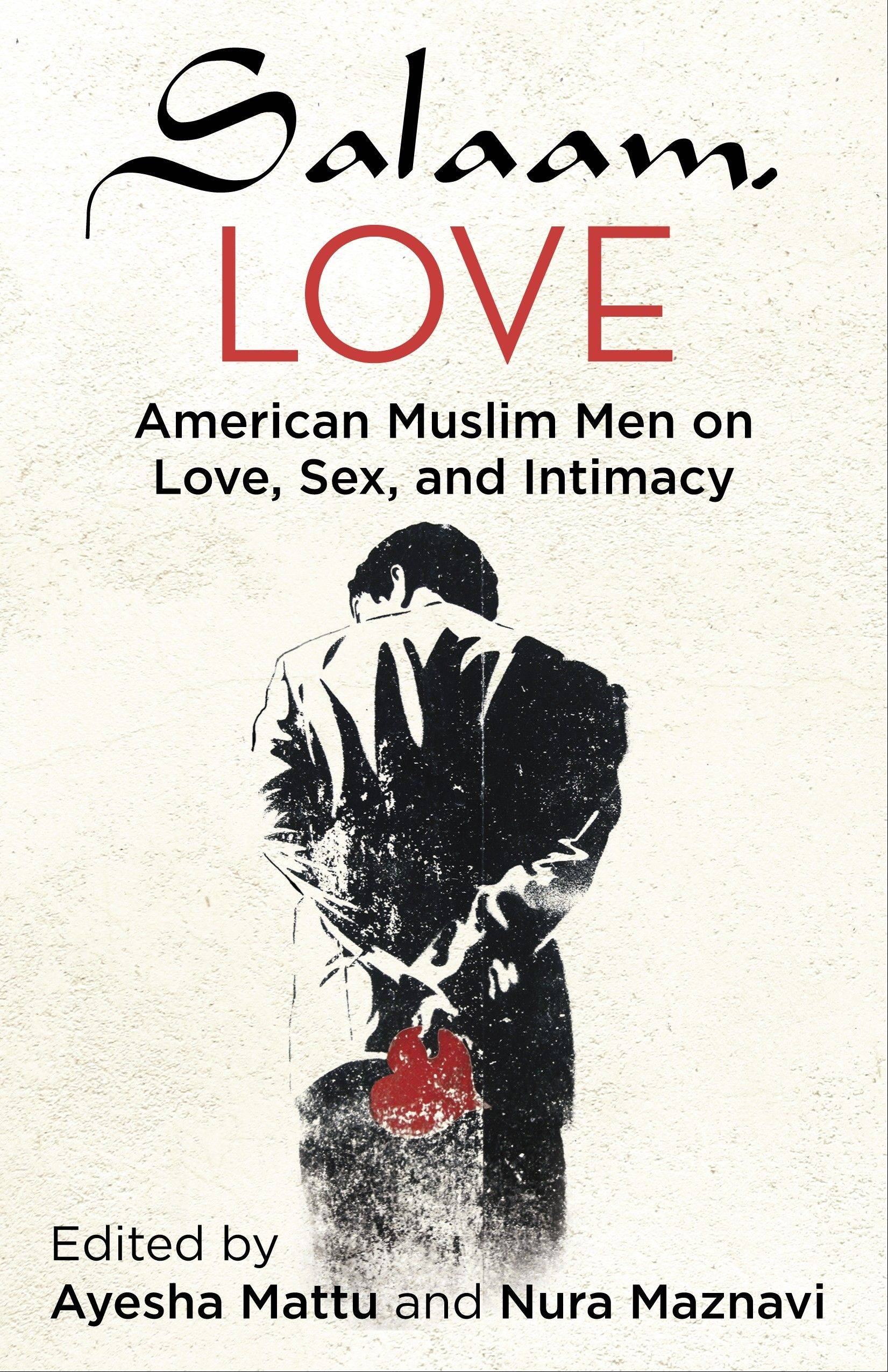 """Salaam Love: American Muslin Men on Love, Sex and Intimacy"" was compiled by Ayesha Mattu and Nura Maznavi."
