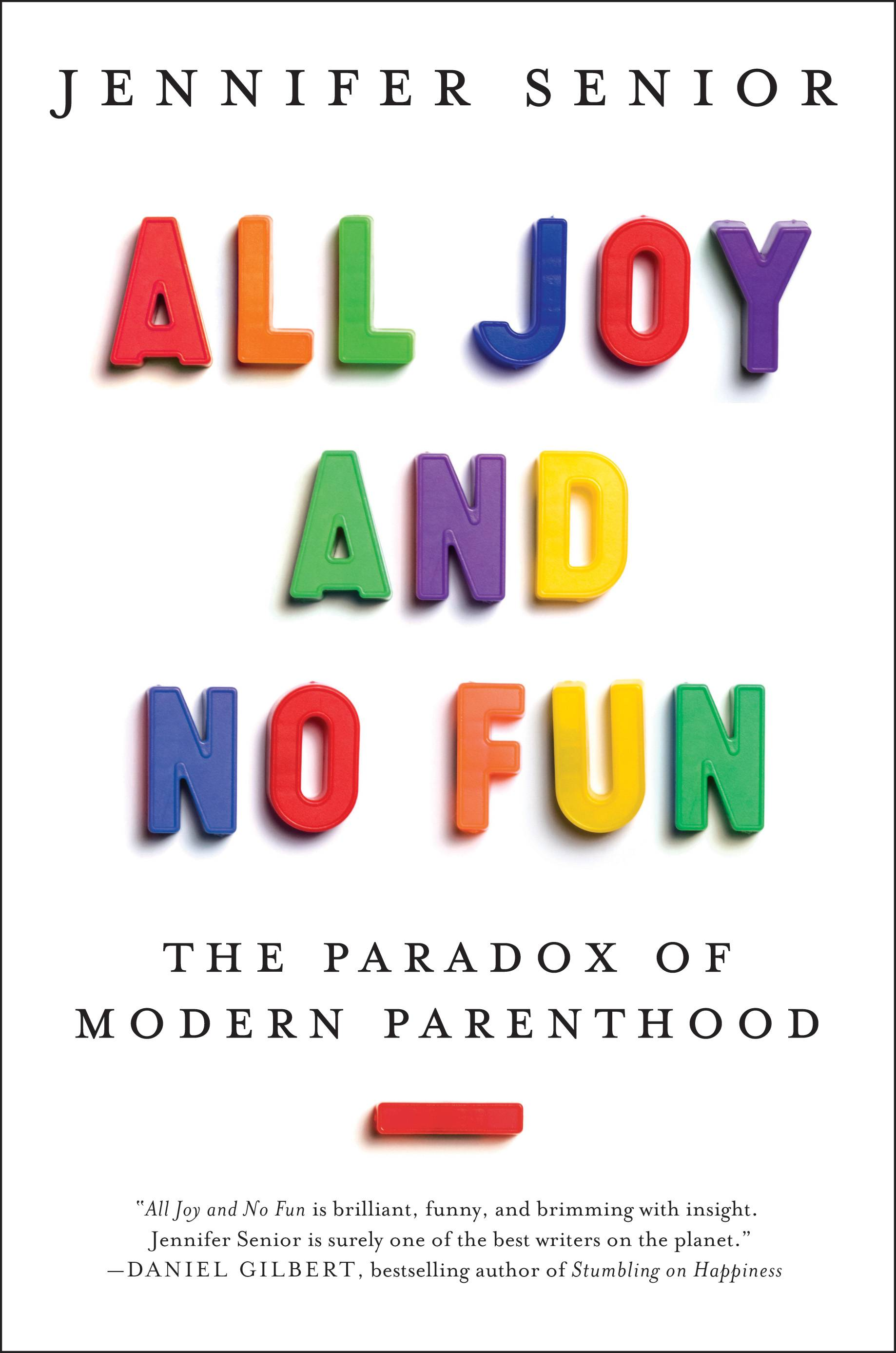"Jennifer Senior explores what it means to be a parent in ""All Joy and No Fun: The Paradox of Modern Parenthood."""