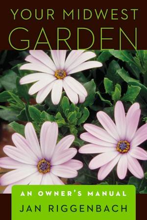 "Jan Riggenbach will sign copies of her latest book, ""Your Midwest Garden, An Owner's Manual."""