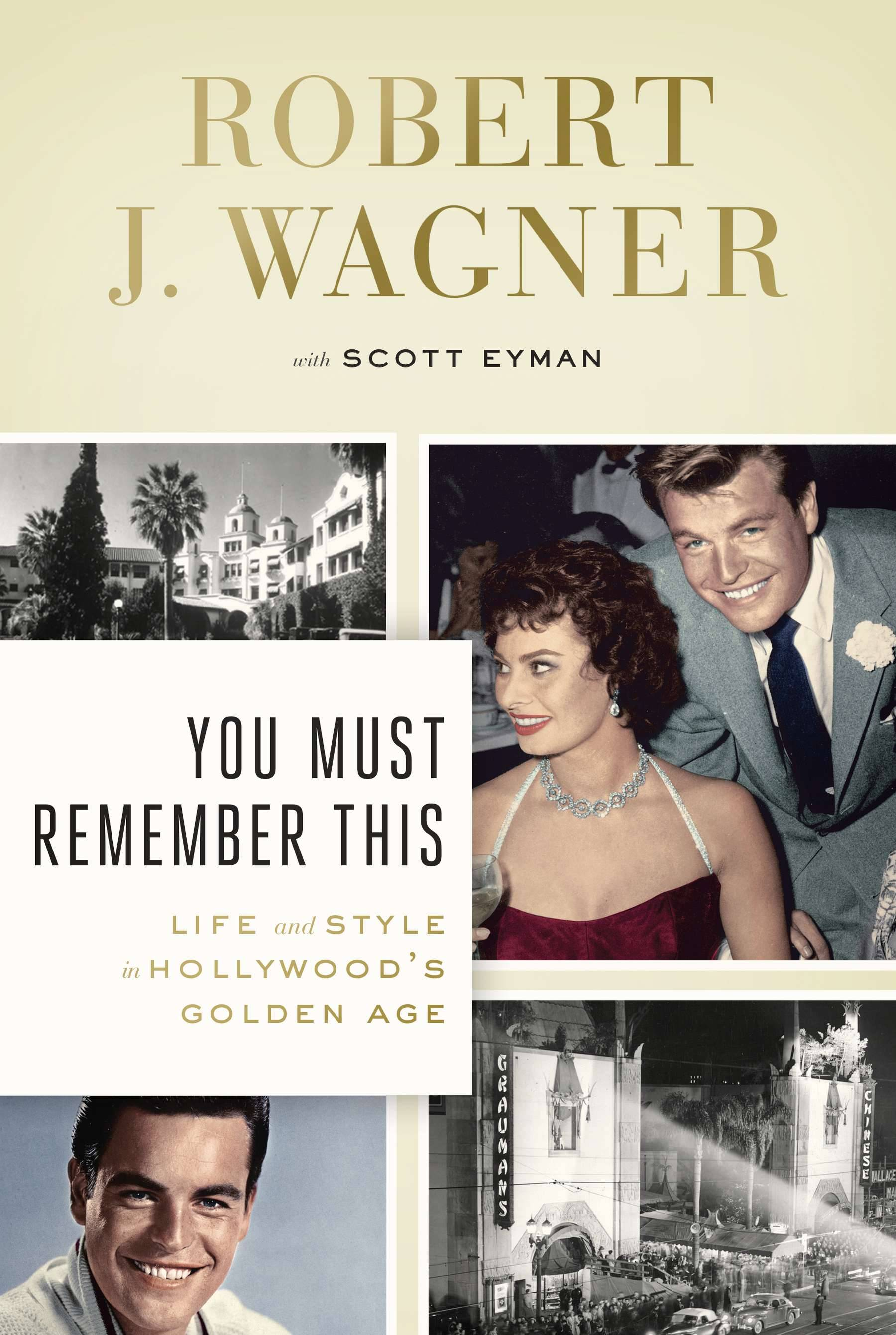 "Robert J. Wagner with Scott Eyman penned ""You Must Remember This: Life and Style in Hollywood's Golden Age."""