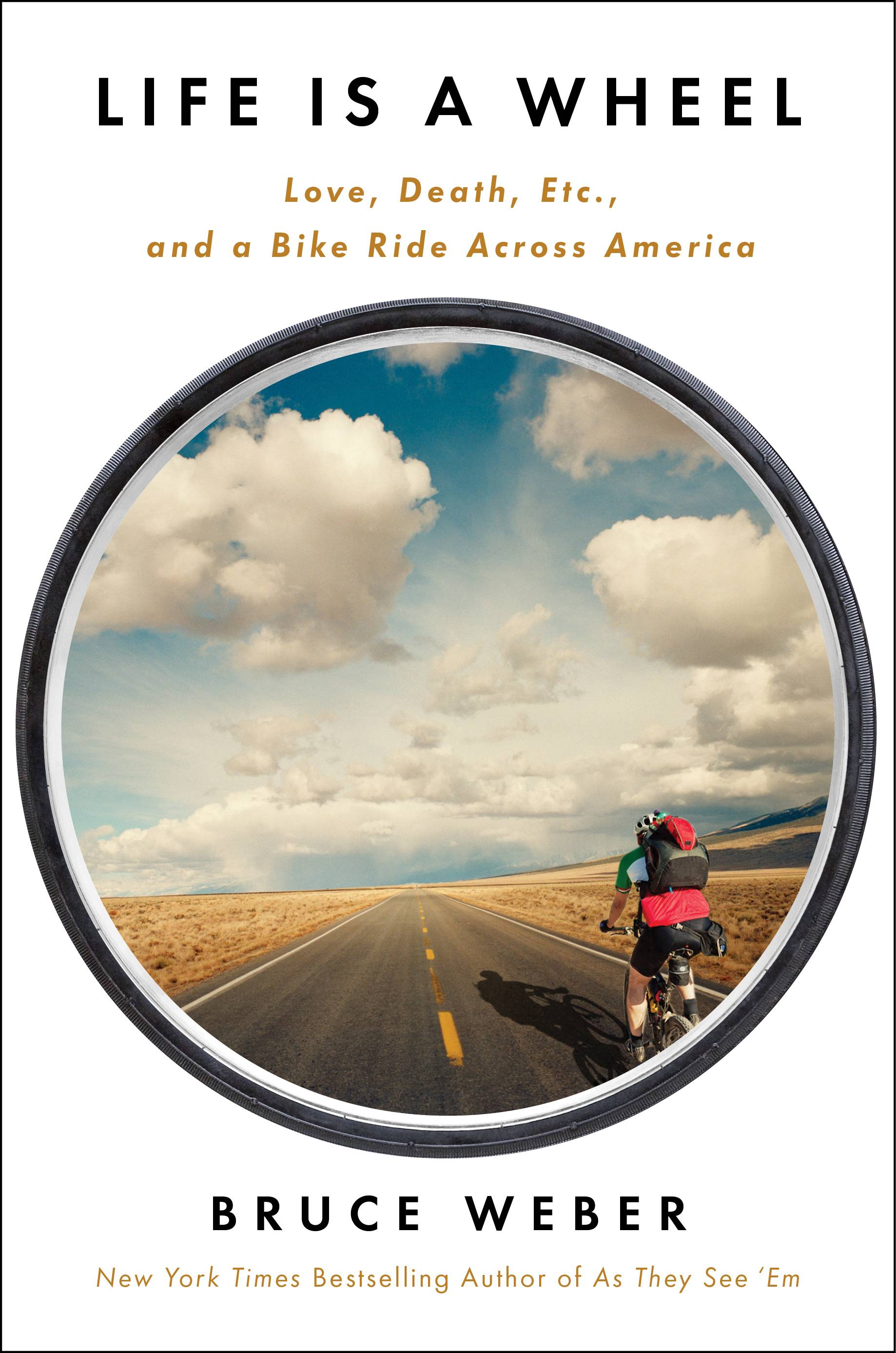 "Bruce Weber recently released ""Life is a Wheel: Love, Death, Etc., and a Bike Ride Across America."""
