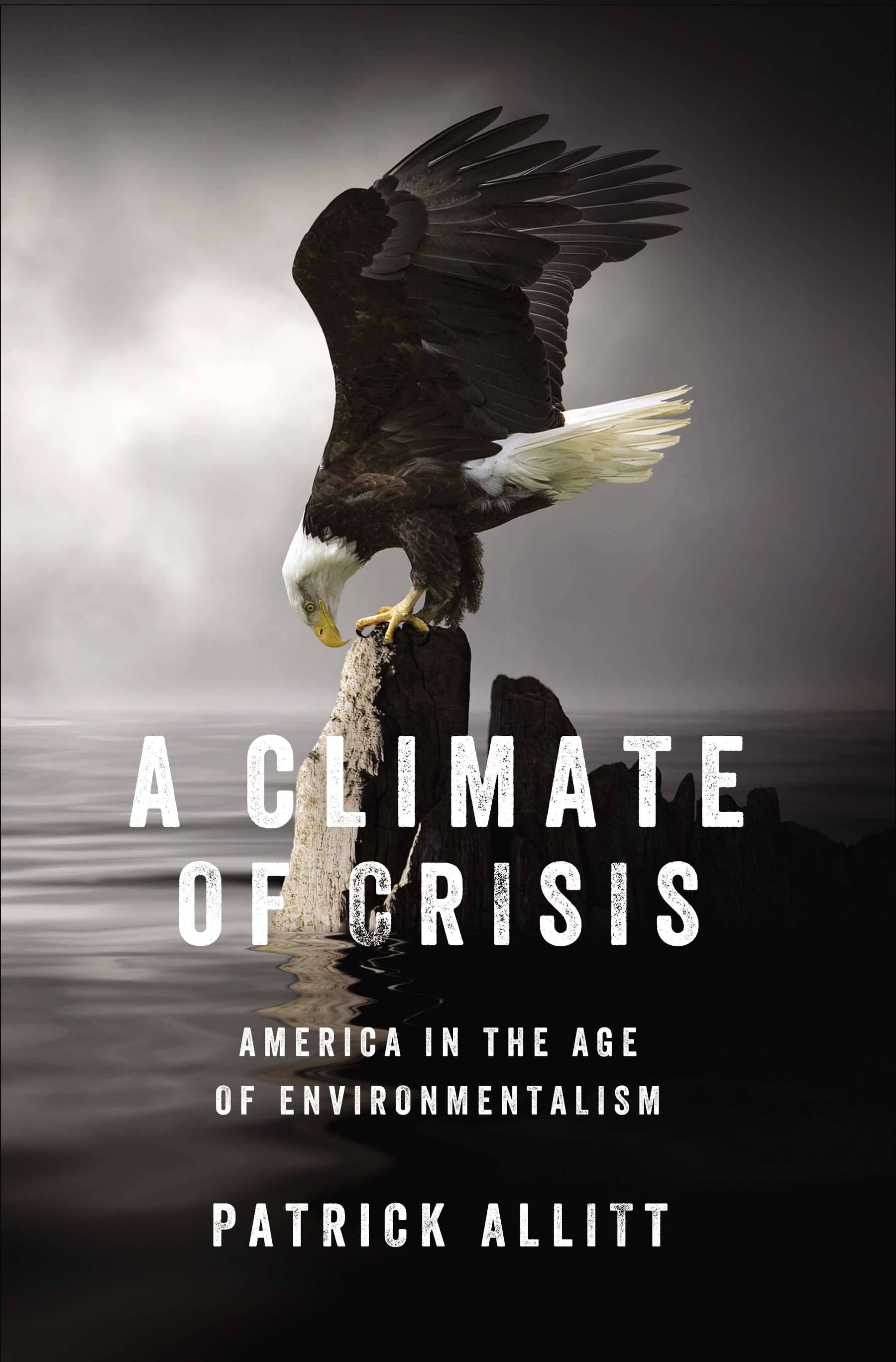 """A Climate of Crisis: America in the Age of Environmentalism"" comes from historian Patrick Allitt."