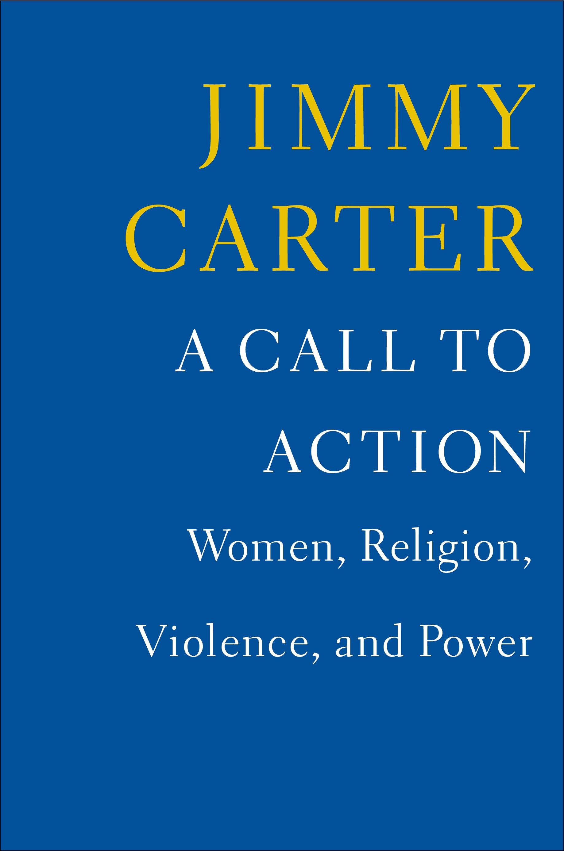 """A Call to Action: Women, Religion, Violence, and Power"" is the latest book from former President Jimmy Carter."