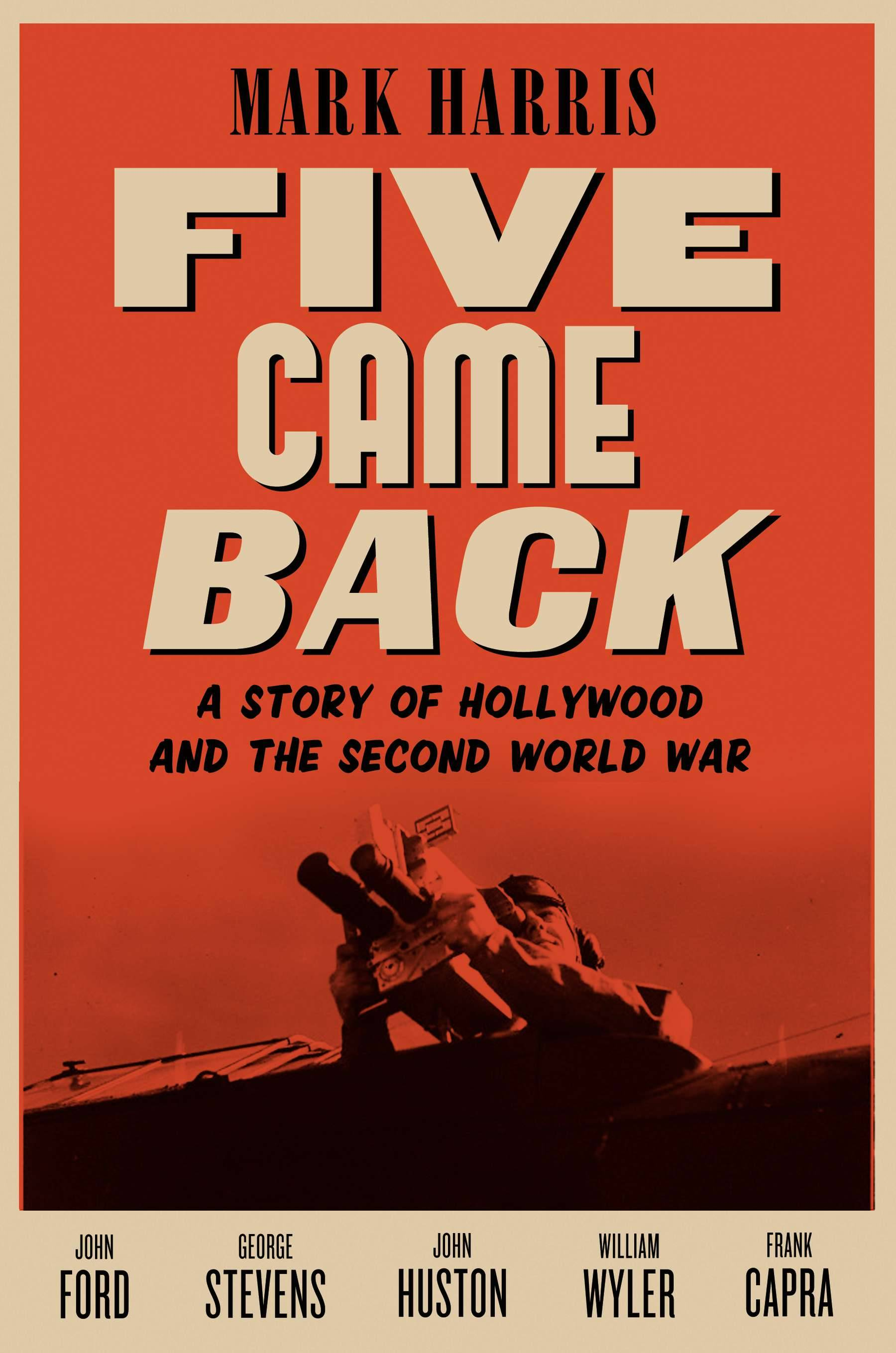 "Mark Harris recently released ""Five Came Back: A Story of Hollywood and the Second World War."""