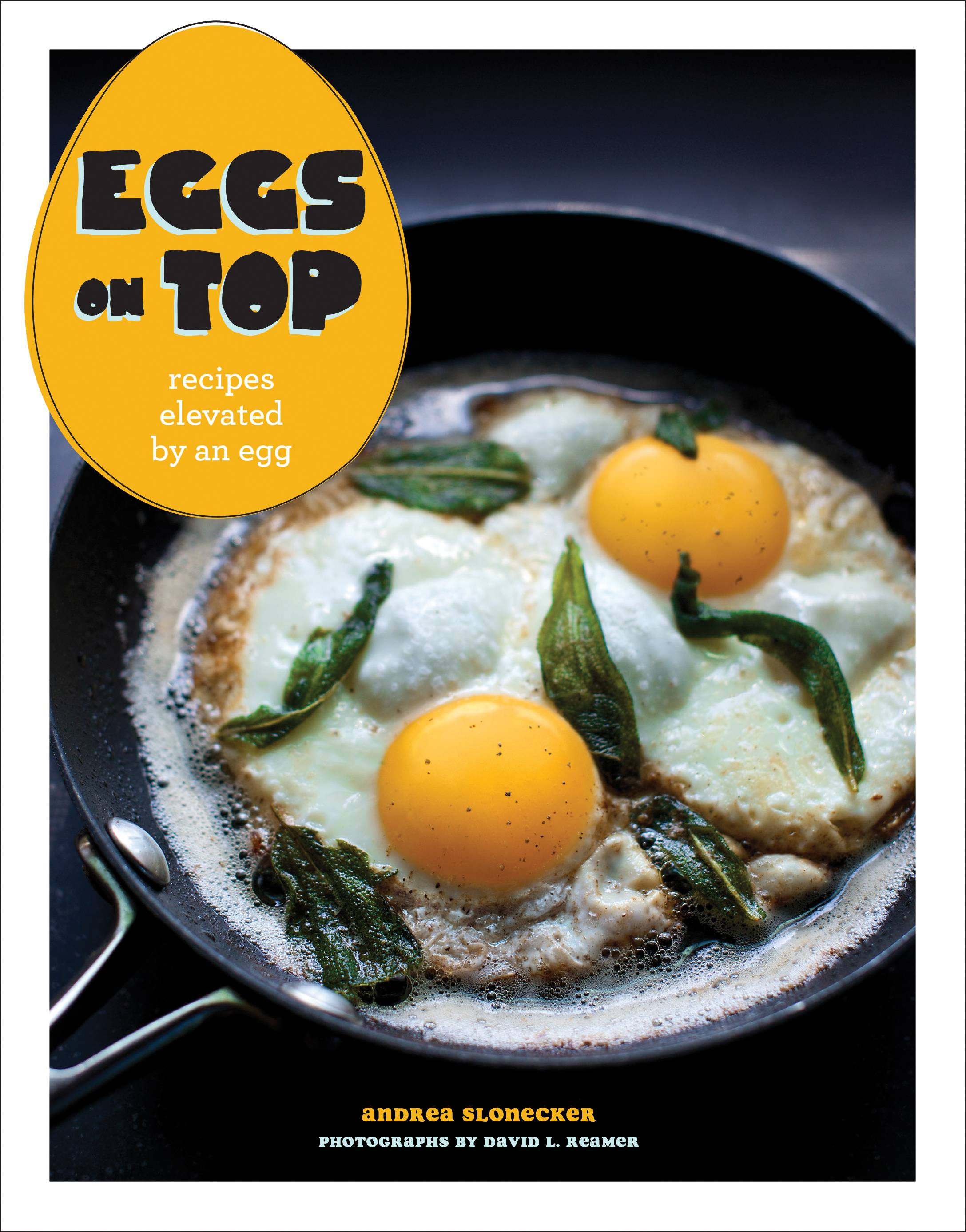 """Eggs on Top: Recipes Elevated by an Egg,"" by Andrea Slonecker"