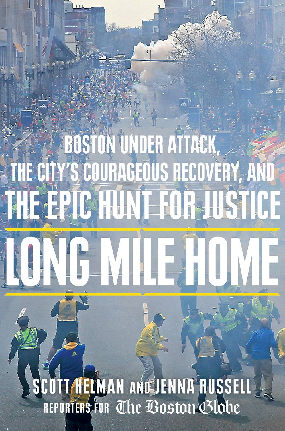 "Boston Globe reporters Scott Helman and Jenna Russell wrote ""Long Mile Home: Boston Under Attack, the City's Courageous Recovery, and the Epic Hunt for Justice."""