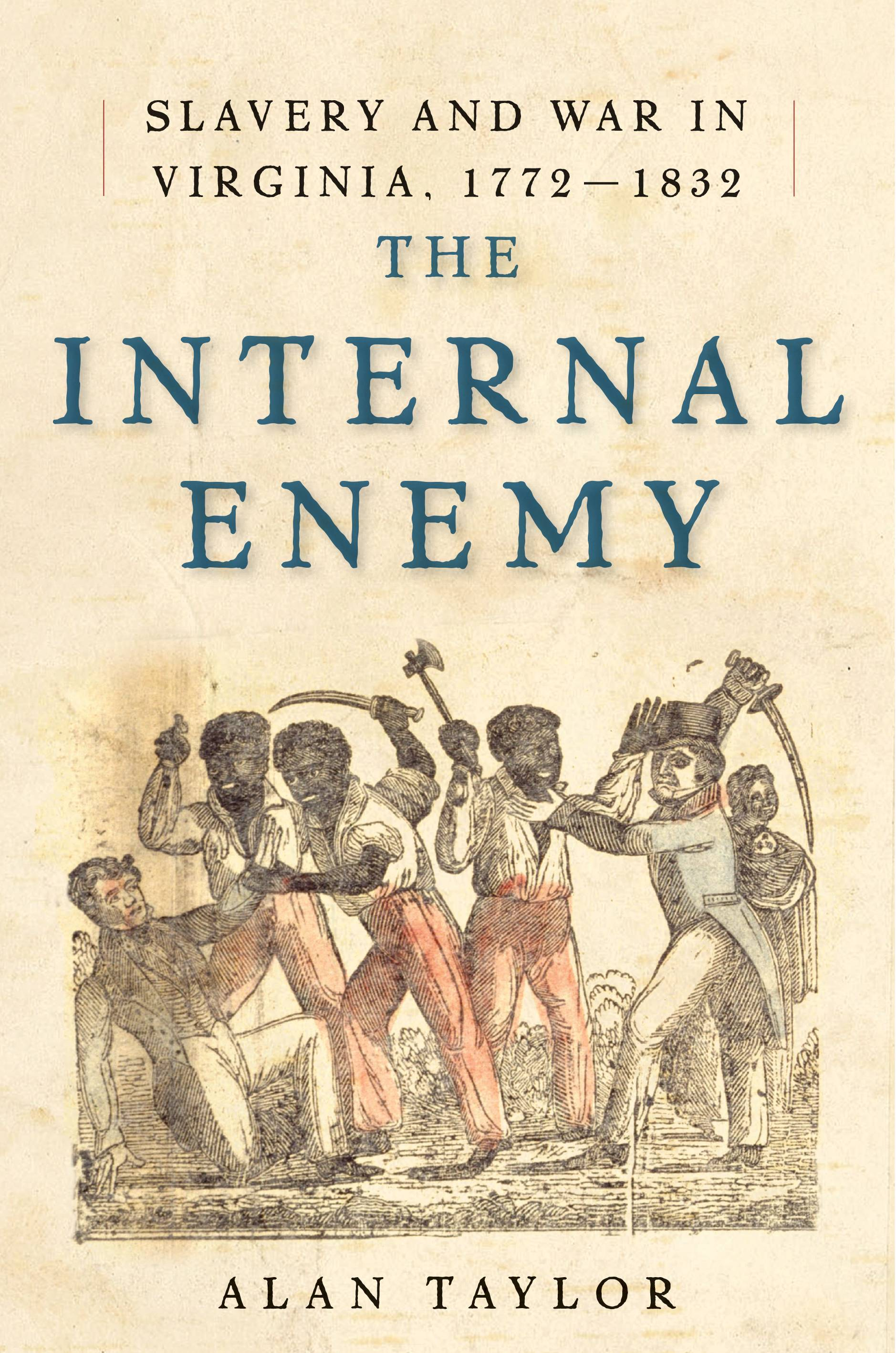 """The Internal Enemy: Slavery and War in Virginia, 1772-1832"" by Alan Taylor, winner of the Pulitzer Prize for history"