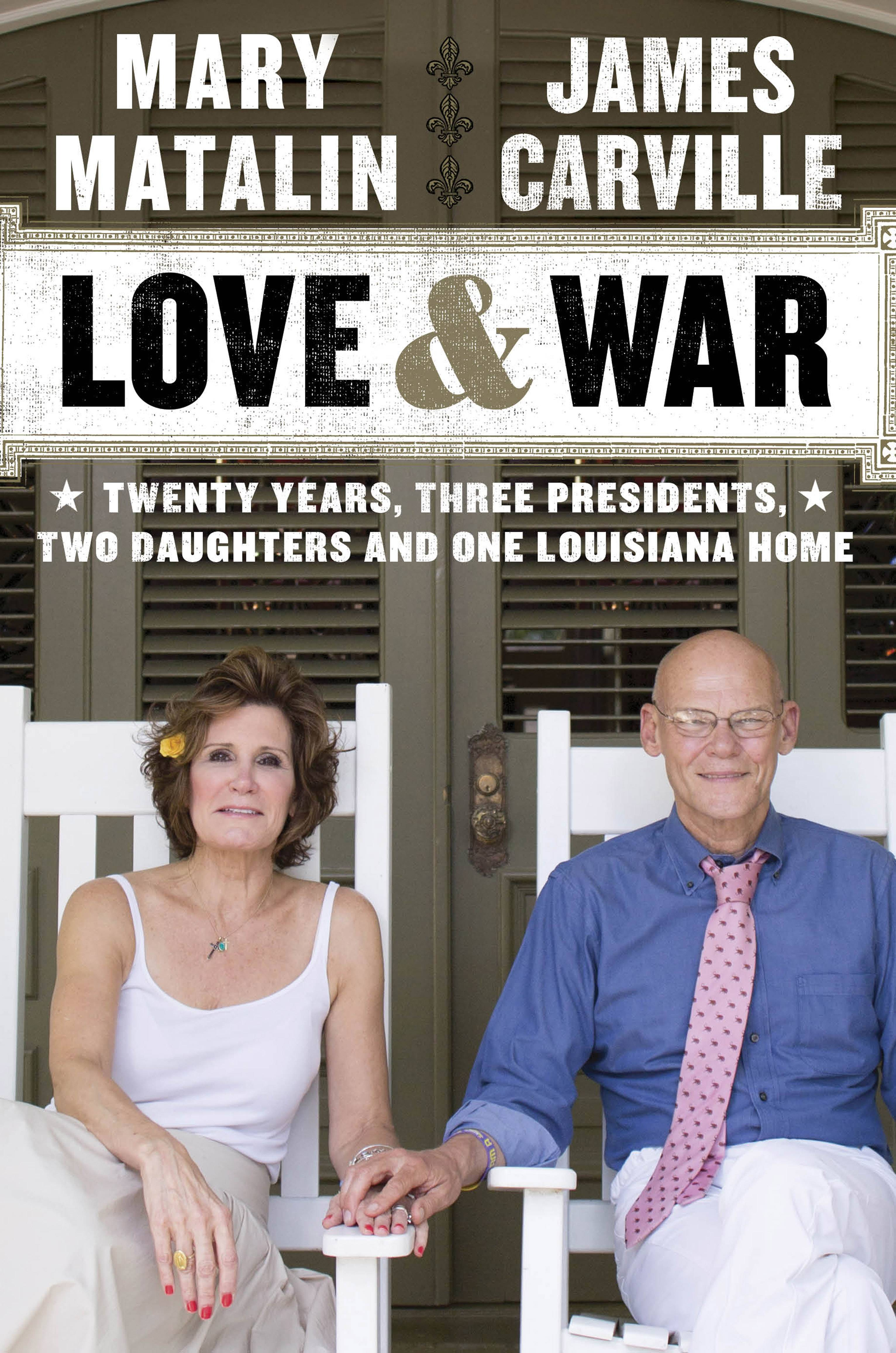 "James Carville and Mary Matalin recently wrote ""Love & War: Twenty Years, Three Presidents, Two Daughters and One Louisiana Home."""