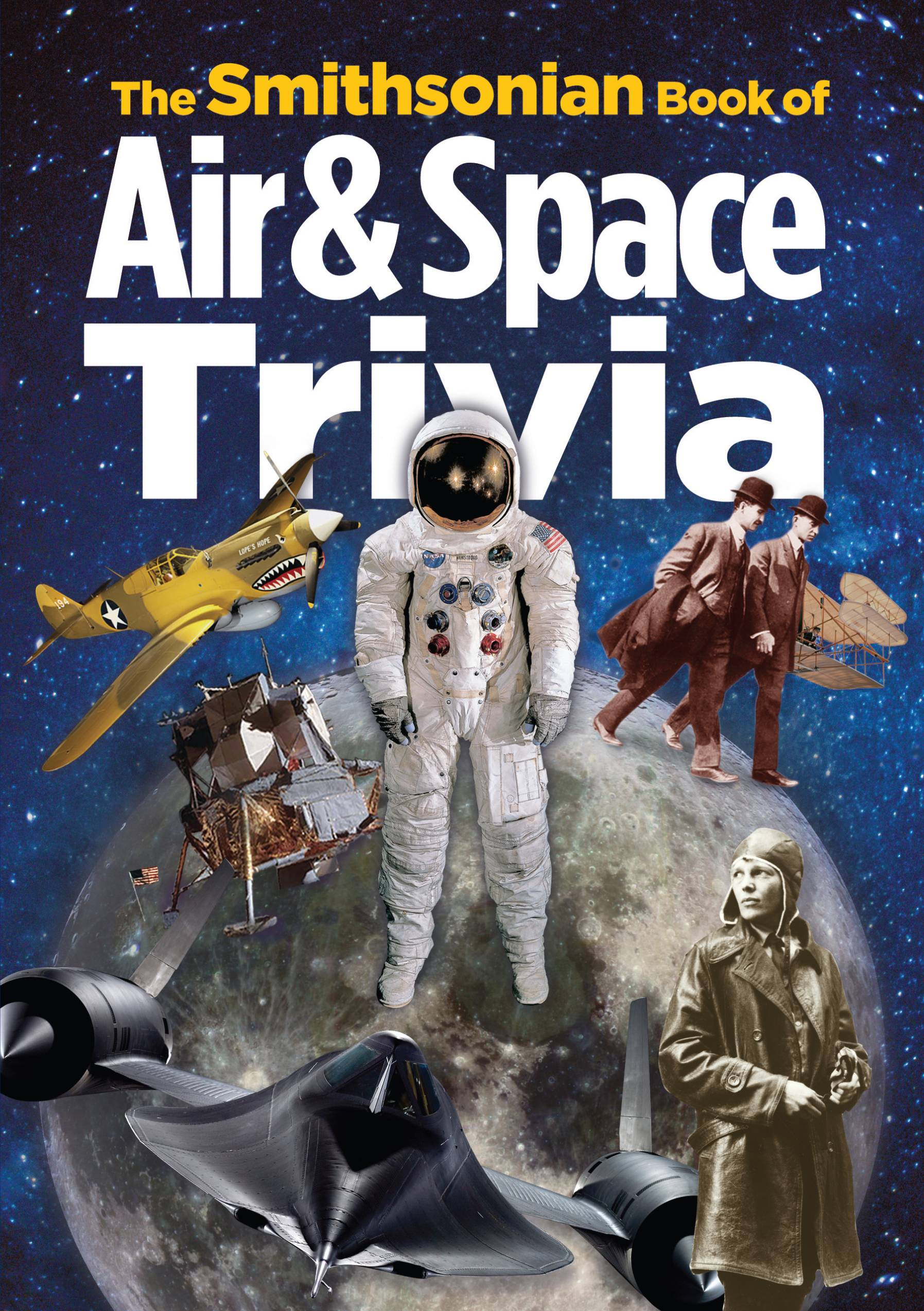 """The Smithsonian Book of Air & Space Trivia"", edited by Amy Pastan, is filled with all sorts of aviation nuggets."