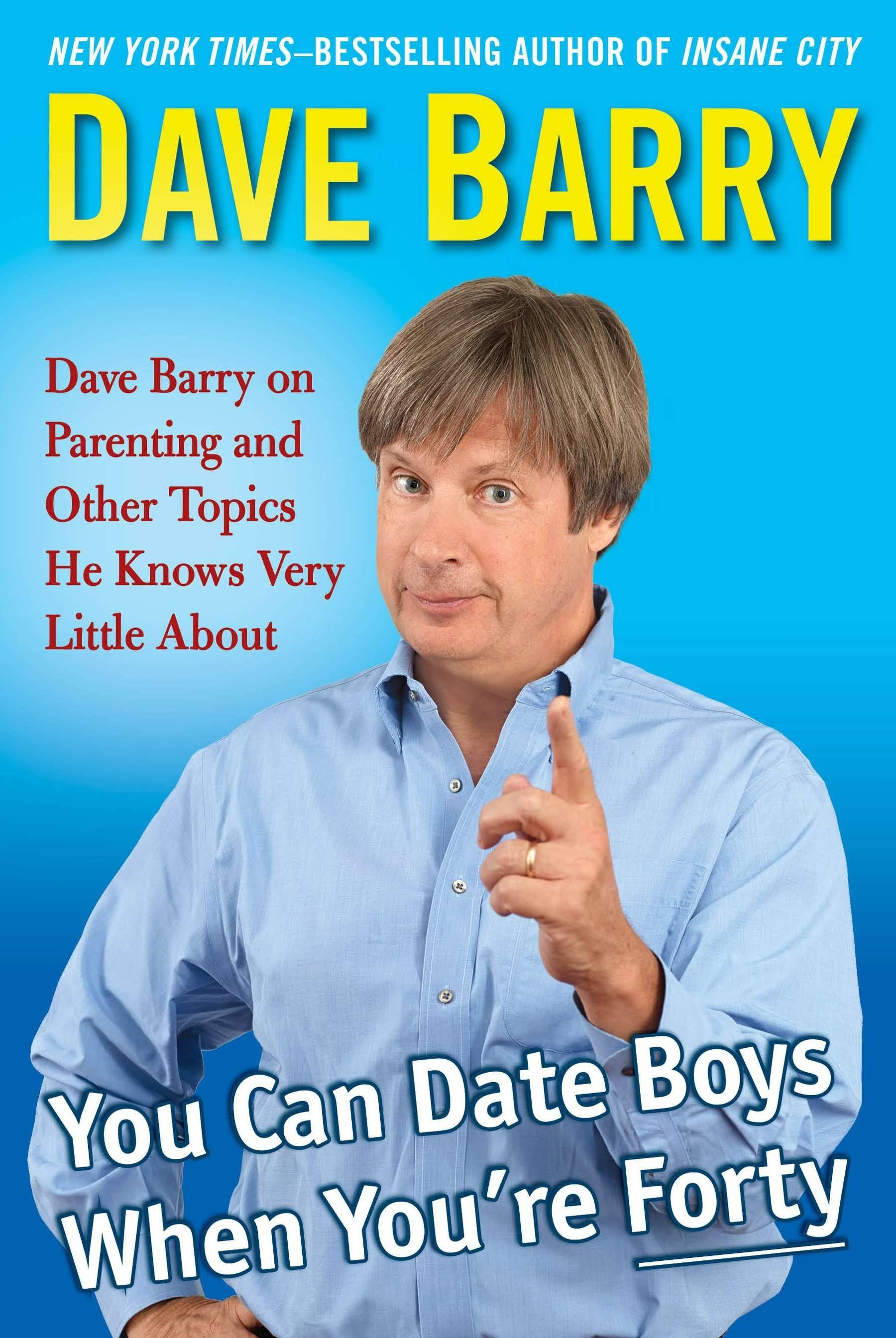 """You Can Date Boys When You're Forty"" by Dave Barry (2014, Putnam), $26.95, 224 pages."