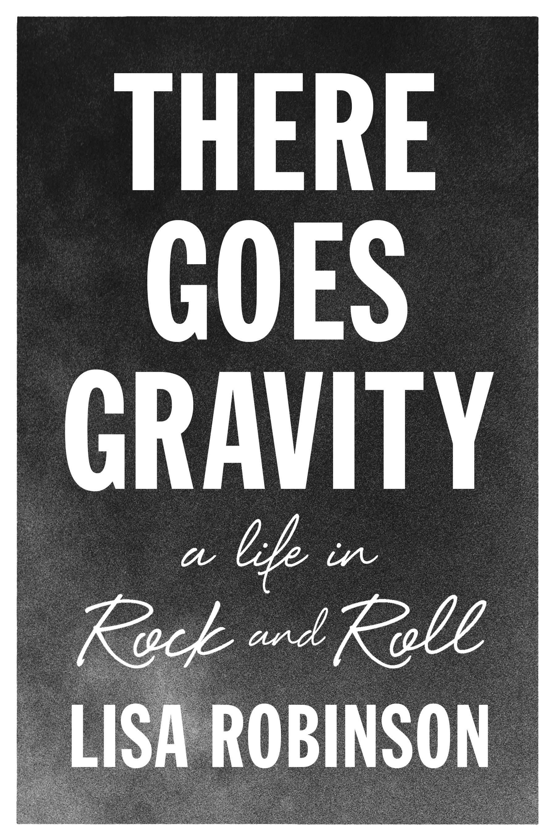 "In ""There Goes Gravity: A Life in Rock and Roll"" by Lisa Robinson, this veteran rock journalist has a knack for getting subjects to share revealing personality traits."