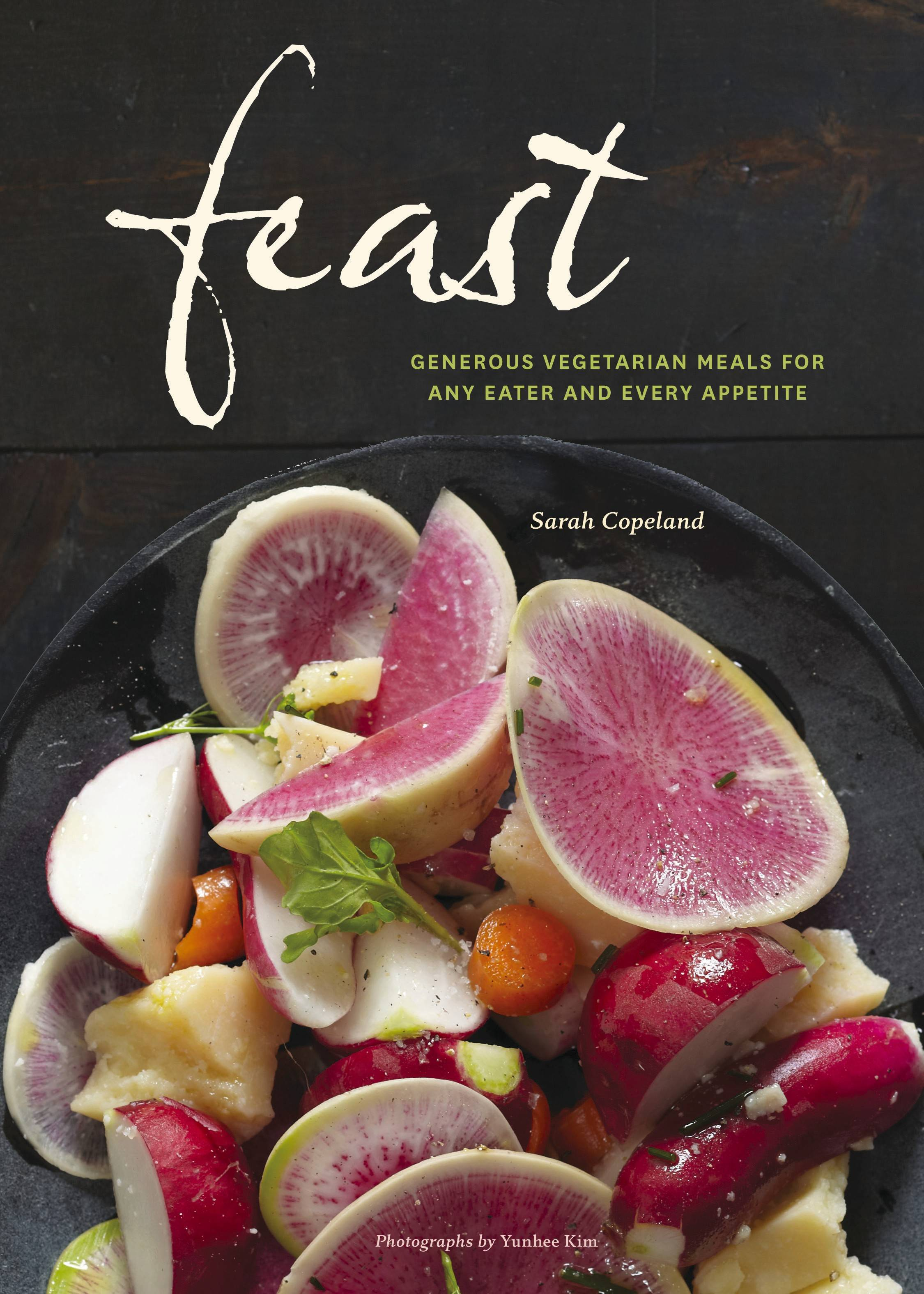 """Feast: Generous Vegetarian Meals for Any Eater and Every Appetite"" by Sarah Copeland (Chronicle, 2013)"