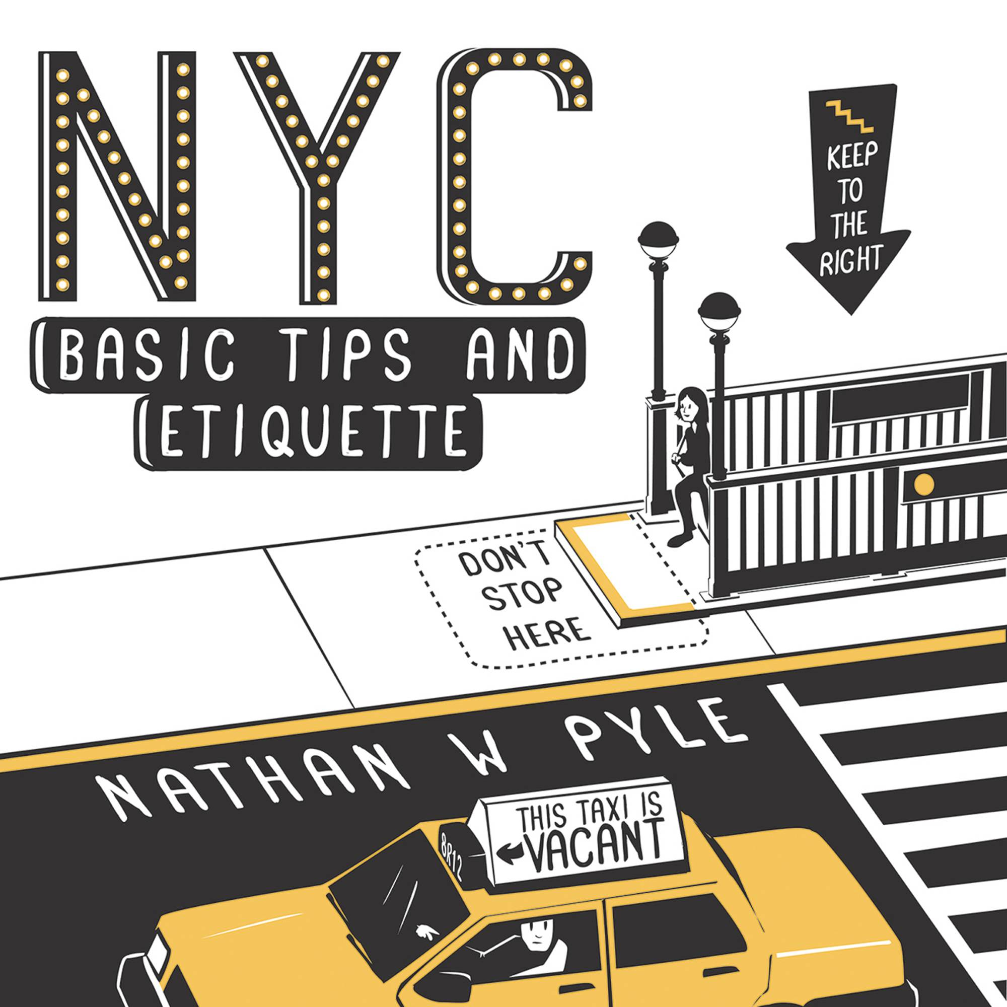 "In ""NYC Basic Tips and Etiquette,"" Nathan Pyle has compiled dozens of cartoon do's and don'ts literally drawn from his experience as an Ohioan who moved to Manhattan six years ago. The tips work as well for tourists as they do for transplants."
