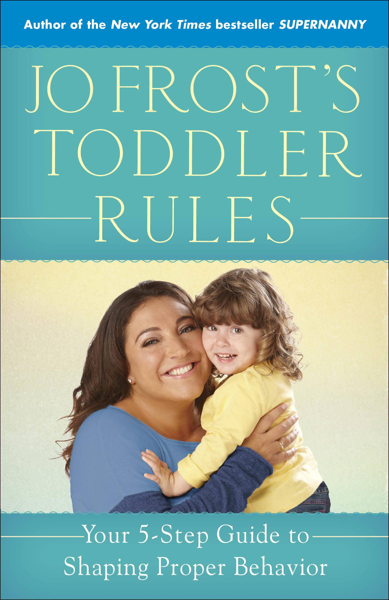 """Jo Frost's Toddler Rules,"" written by TV star Jo Frost of ""Supernanny"" fame, is her seventh book offering families advice on dealing with toddlers."