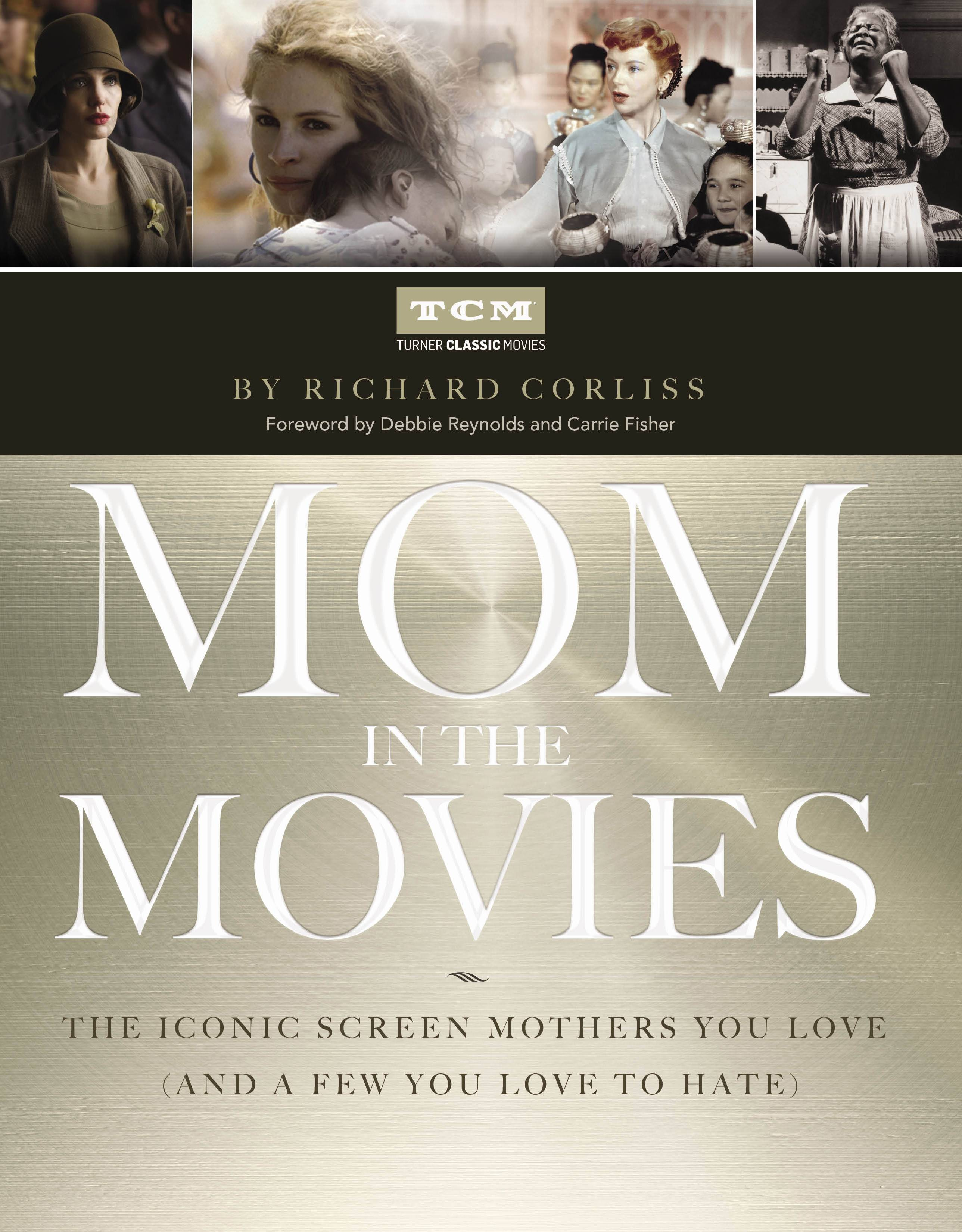 "Richard Corliss teamed with Turner Classic Movies to write ""Mom in the Movies: The Iconic Screen Mothers You Love (and a Few You Love to Hate."""