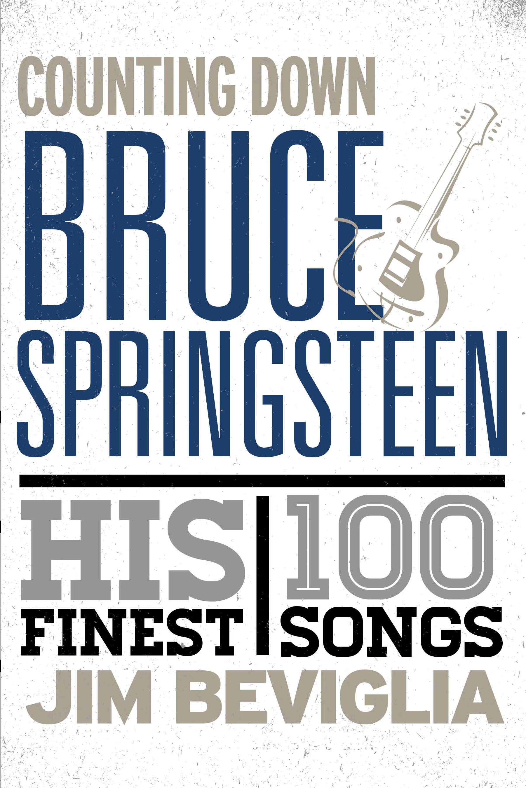 "Bruce Springsteen is unusually prolific, as examined in ""Counting Down Bruce Springsteen: His 100 Finest Songs"" by Jim Beviglia."