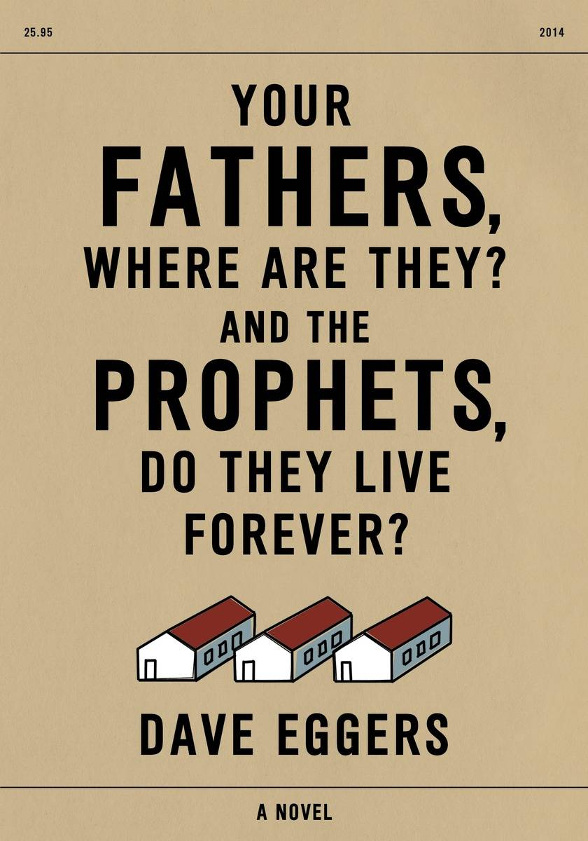 "Dave Eggers is deeply pessimistic in ""Your Fathers, Where Are They? And The Prophets, Do They Live Forever?"""