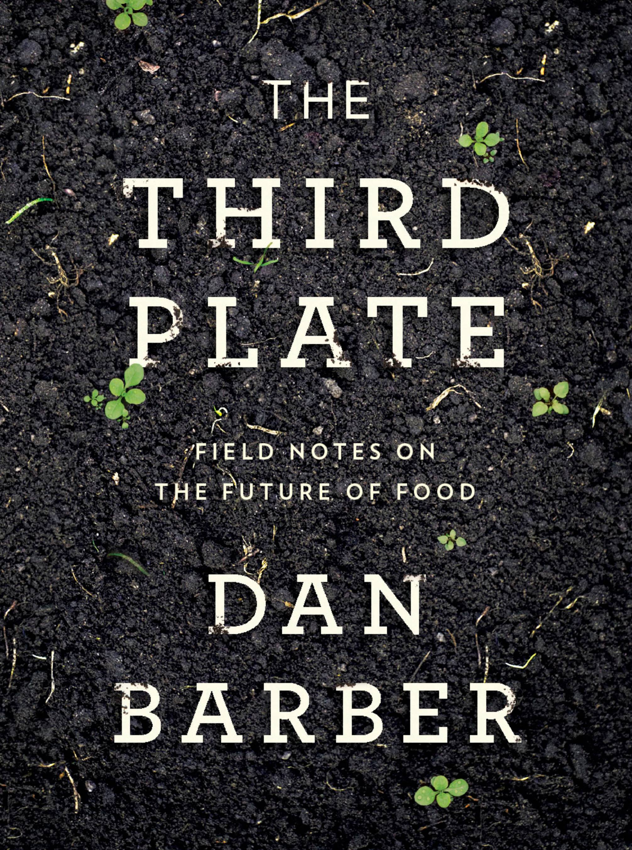 """The Third Plate: Field Notes on the Future of Food"" by Dan Barber (The Penguin Press)"