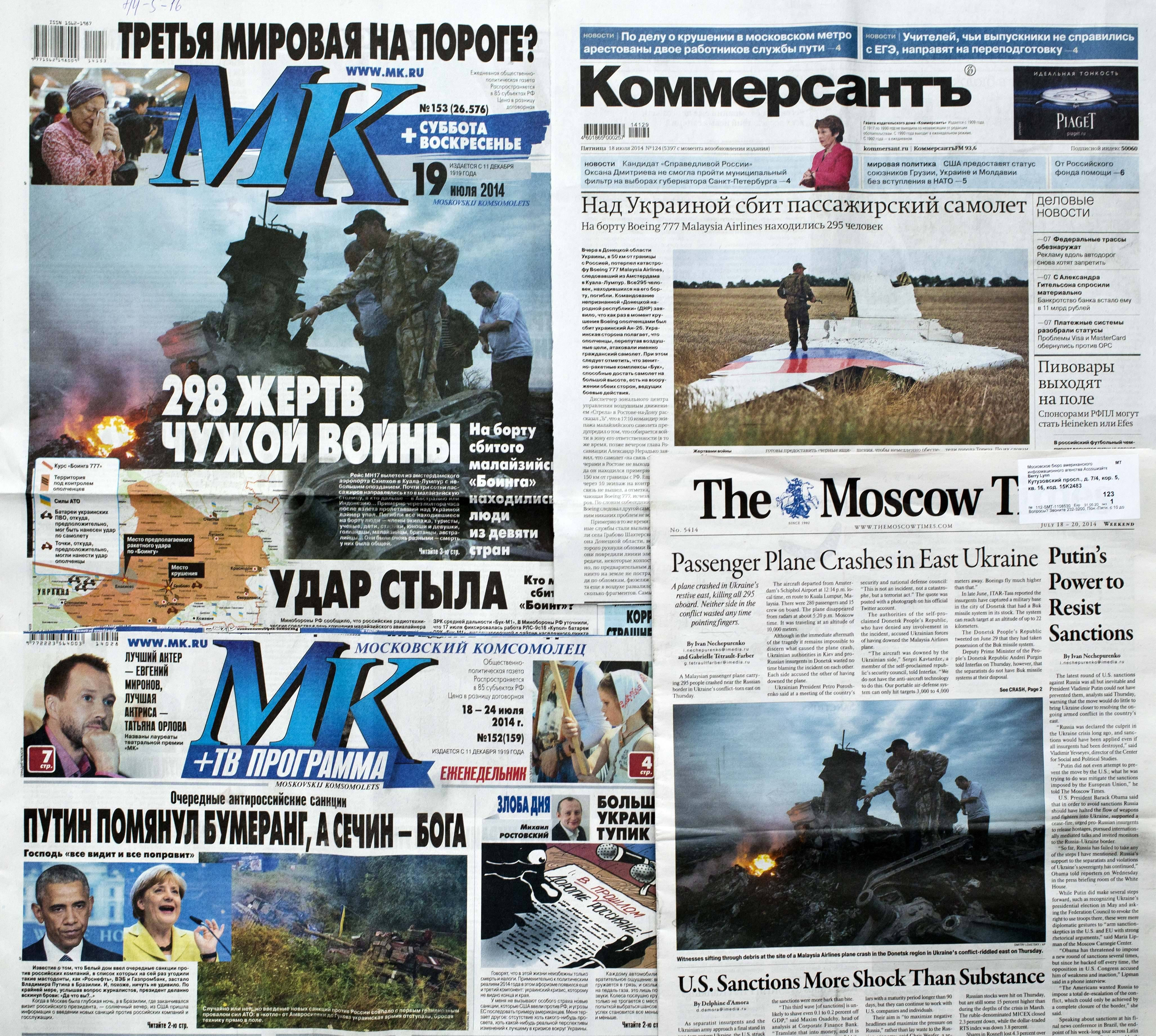 "A combination of images of Russian nationwide weekend dailies' front pages on downed Malaysia Airlines Flight 17 in Moscow Russia, some of them reading ""298 Victims of Someone Else's War,"" and ""Kick From Behind."" An assassination attempt against Russian President Vladimir Putin. A desperate ploy to draw the West into the battle for Ukraine's east. A botched mission to commit mass-murder against Russian citizens. Russian news consumers are getting plenty of explanations for the downing of Malaysian Airlines Flight 17, which killed 298 people. While they vary wildly in content, they share one thing in common: All point the finger at Ukraine. None admits the possibility that Russia may bear responsibility."