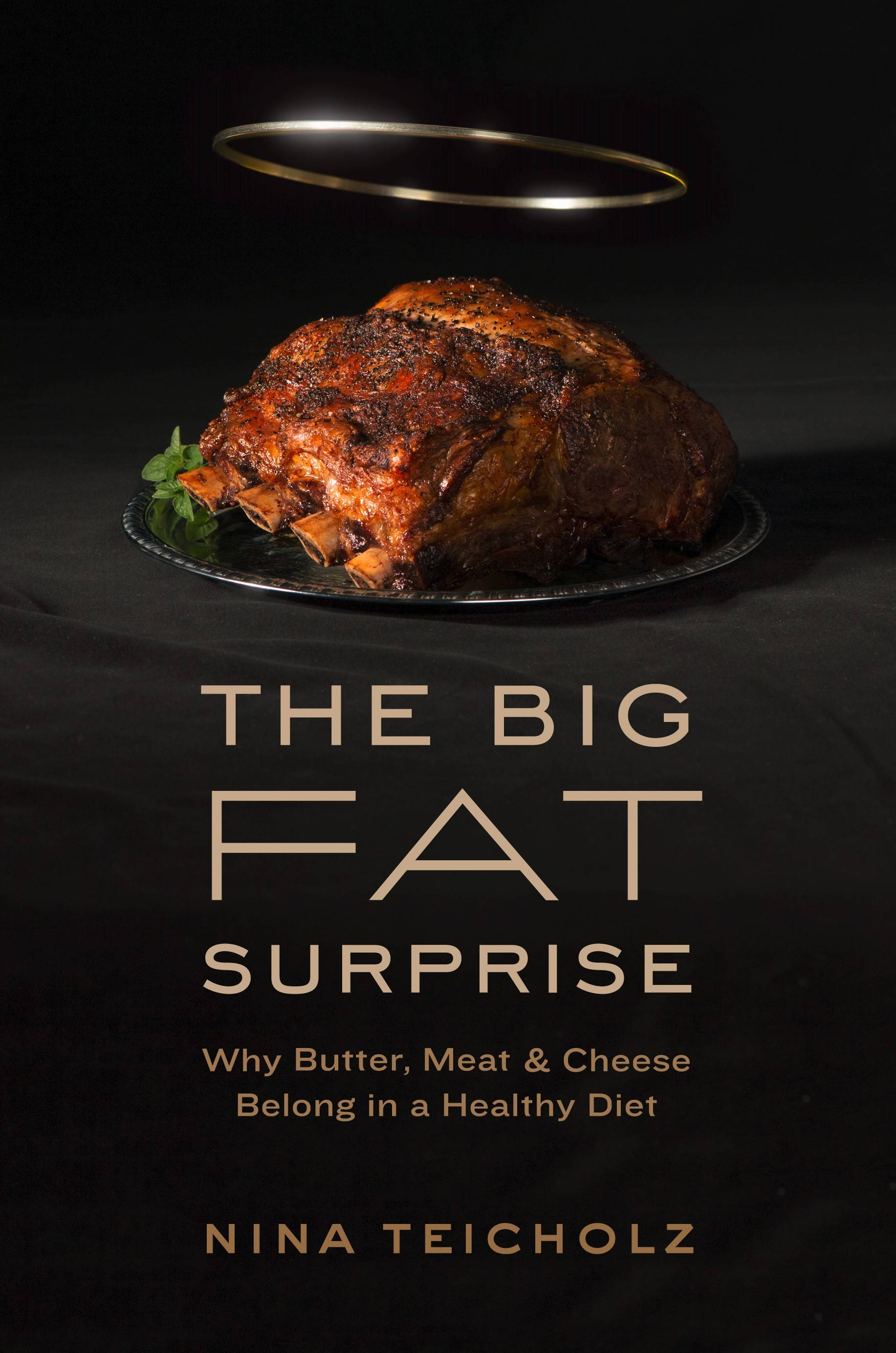 """The Big Fat Surprise: Why Butter, Meat and Cheese Belong in a Healthy Diet"" by Nina Teicholz"