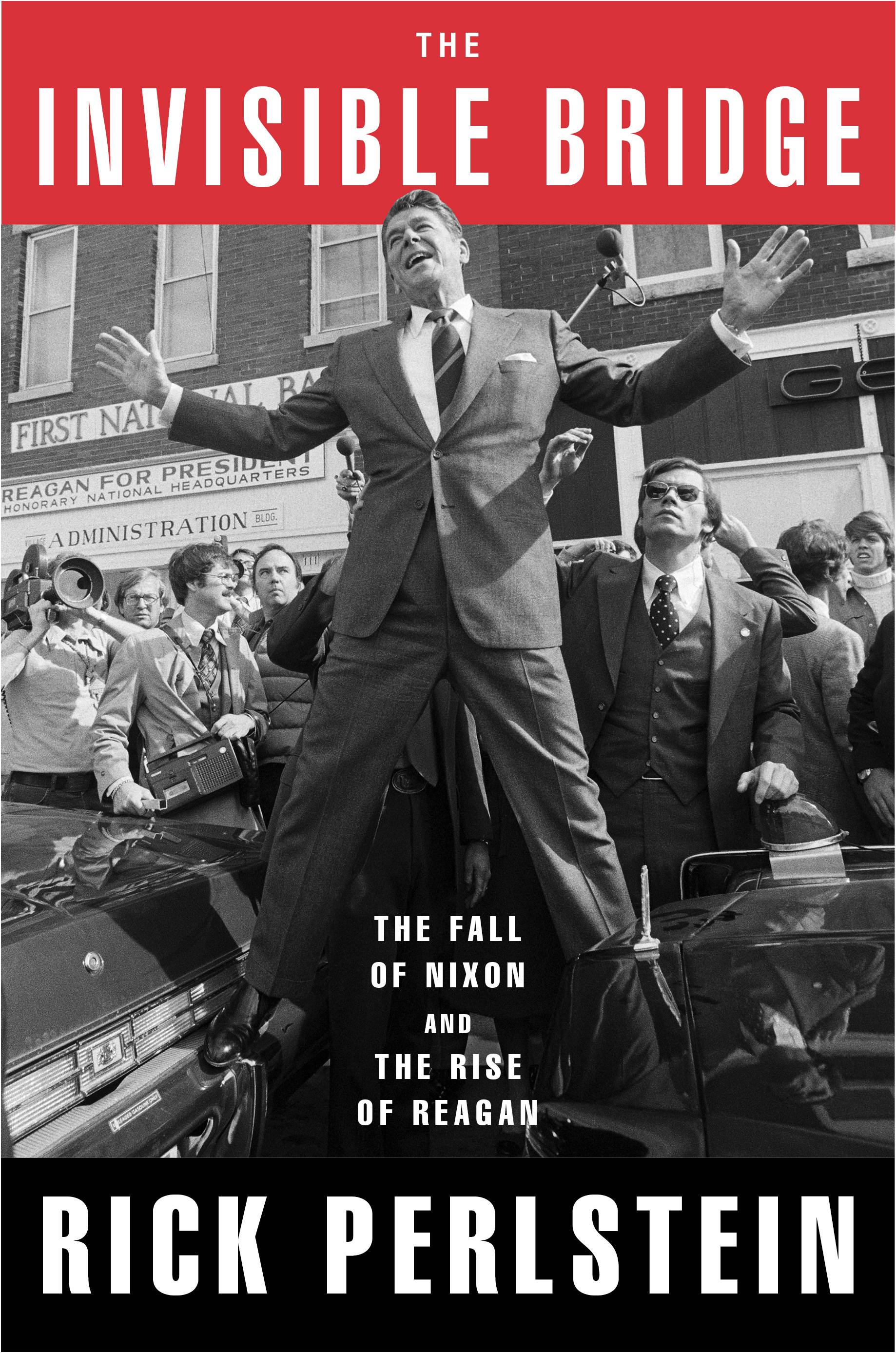 "Rick Perlstein gives vivid detail to ""The Invisible Bridge: The Fall of Nixon and the Rise of Reagan."""