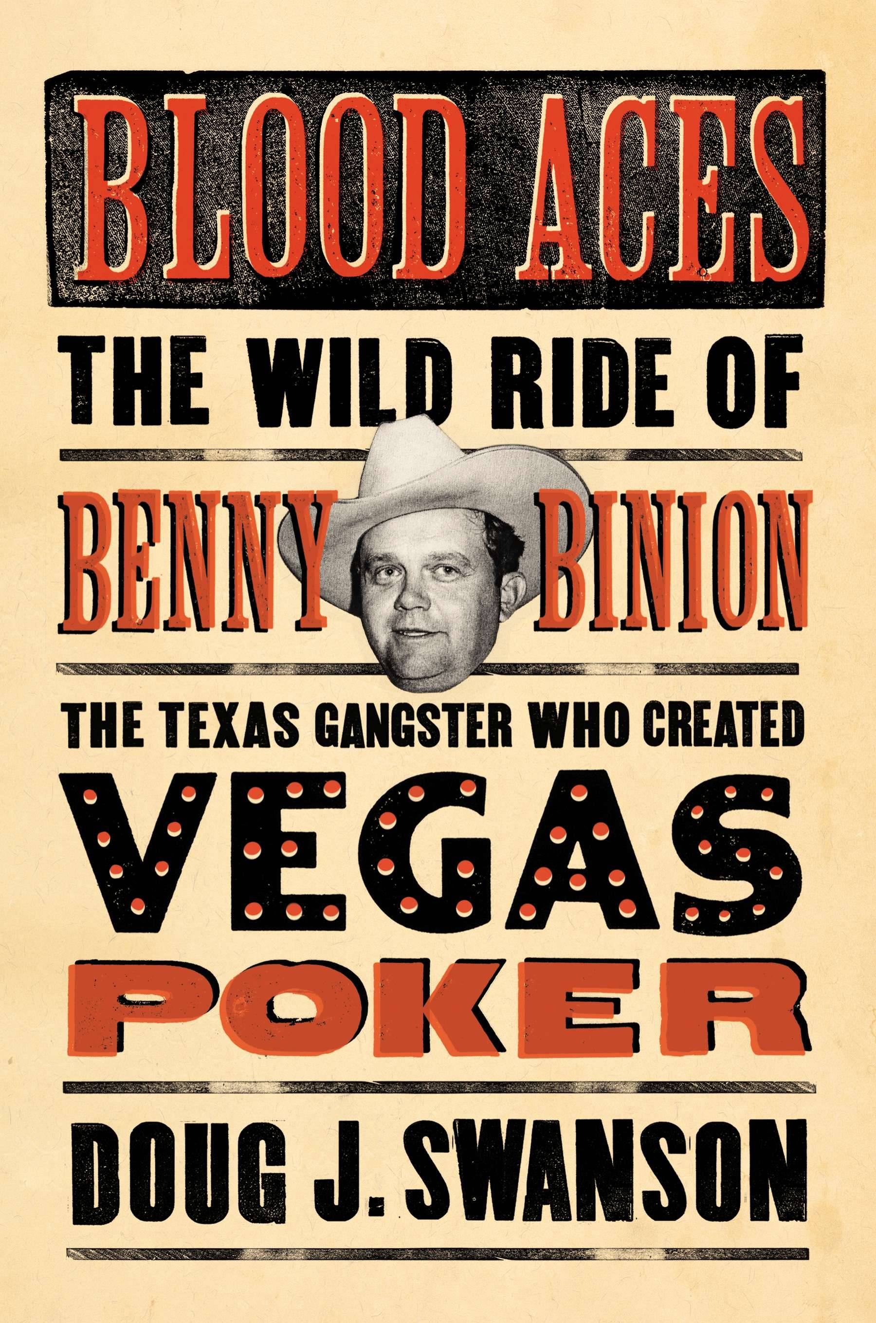 "Doug J. Swanson meticulously crafts a fine biography of Benny Binion in ""Blood Aces: The Wild Ride of Benny Binion, the Texas Gangster Who Created Vegas Poker."""