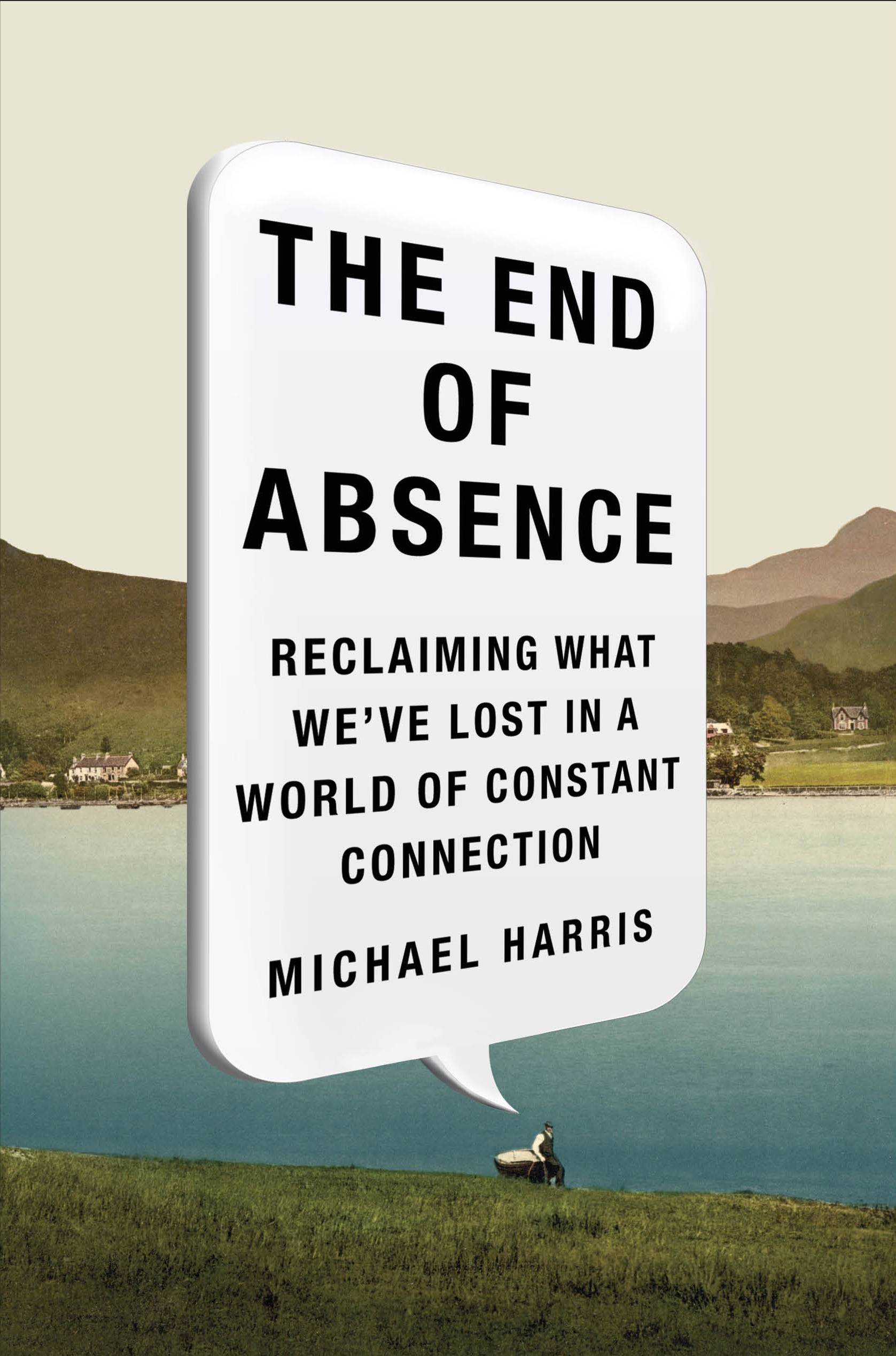 "Michael Harris makes clear something has been lost in ""The End of Absence: Reclaiming What We've Lost in a World of Constant Connection."""