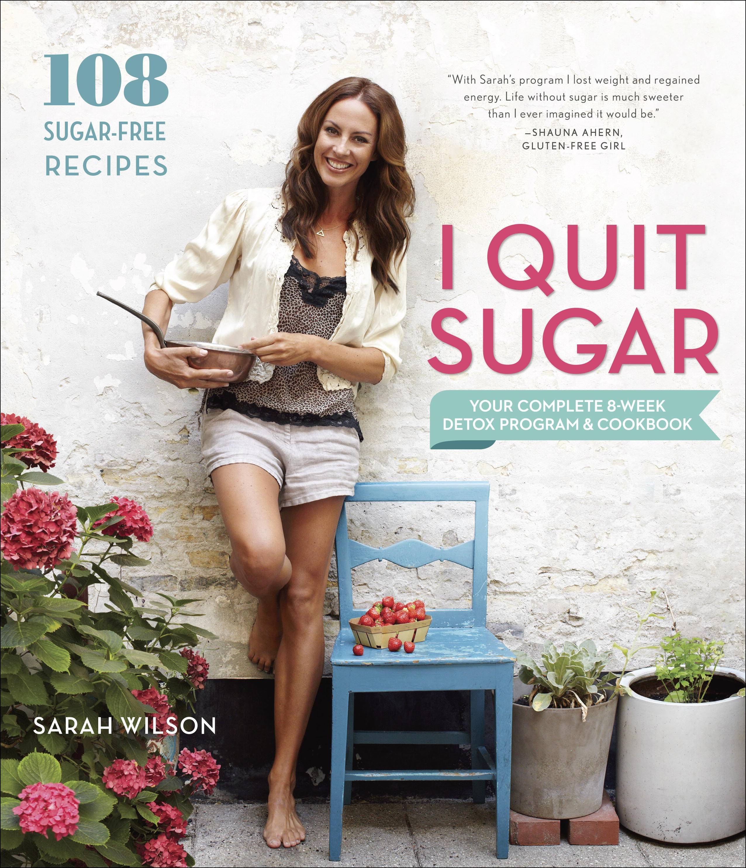 """I Quit Sugar: Your Complete 8-week Detox Program and Cookbook"" by Sarh Wilson (Clarkson Potter, 2014)"