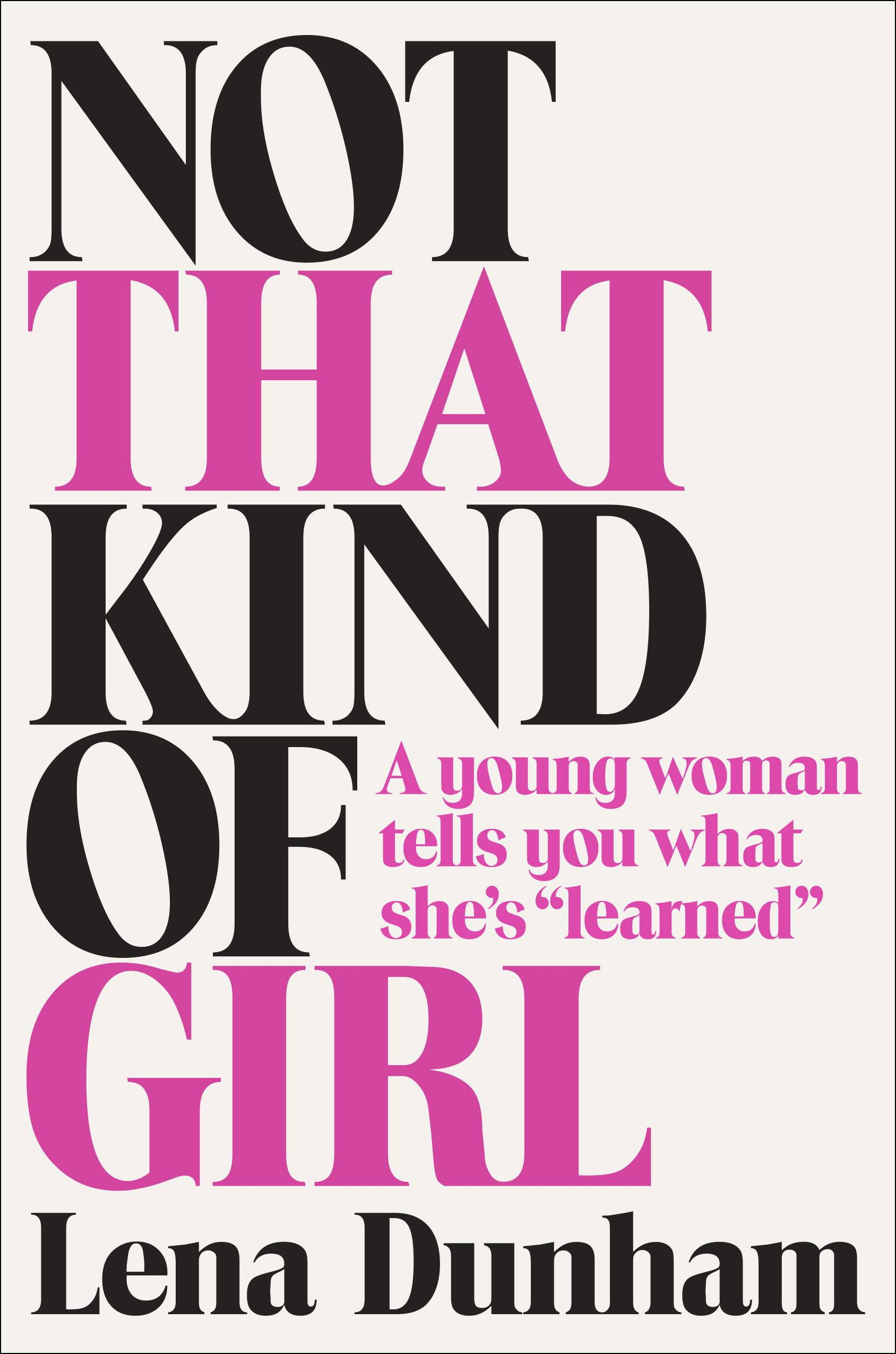 """Not That Kind of Girl: A Young Woman Tells You What She's 'Learned,'"" by Lena Dunham will be released on Sept. 30."