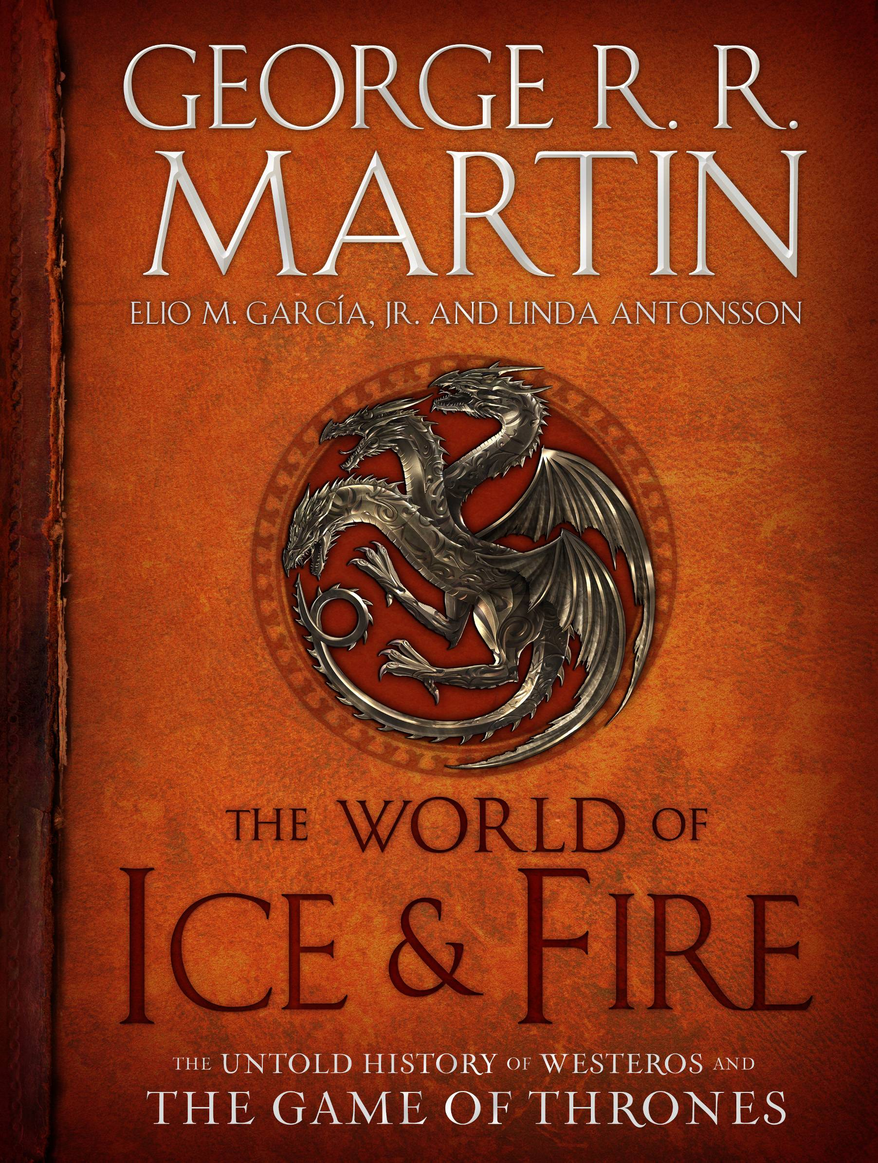 "George R.R. Martin shares some back story in ""The World of Ice & Fire: The Untold History of Westeros and the Game of Thrones."""
