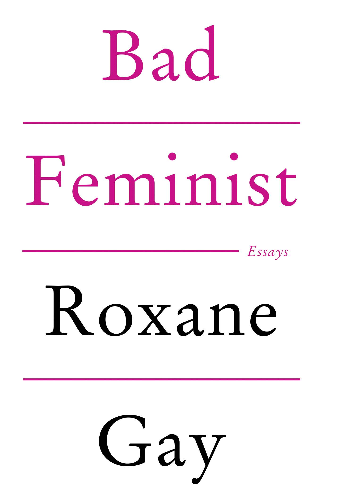 "In ""Bad Feminist: Essays,"" Roxane Gay argues that she needn't fit a mythologized image of a feminist in order to fight against institutional sexism, pay inequity, the cult of beauty, attacks on reproductive freedom and so on."