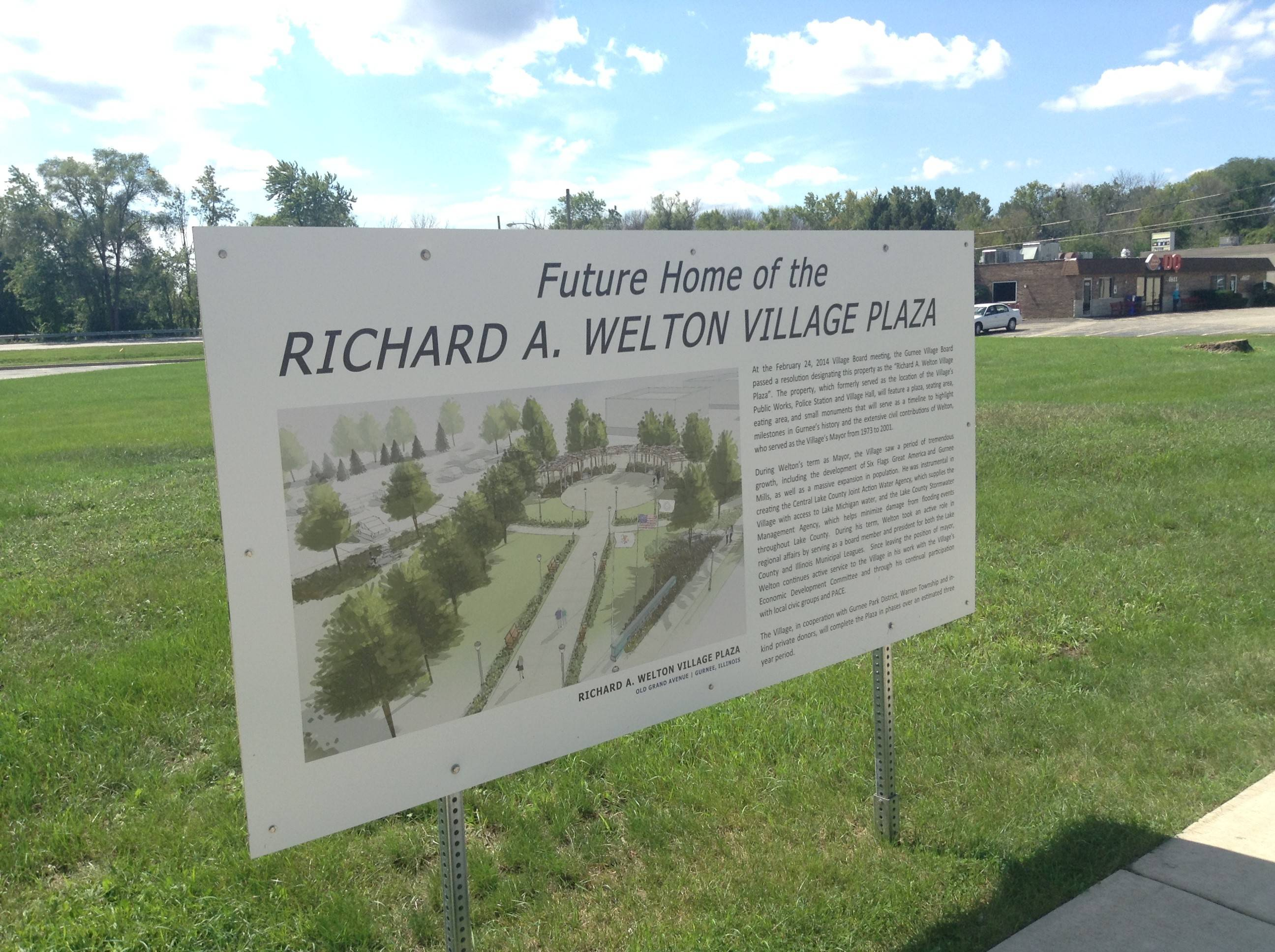 All are invited to a groundbreaking ceremony for Richard A. Welton Village Plaza at 11 a.m. Saturday on Old Grand Avenue in Gurnee. Welton had the village's longest tenure as mayor, from 1973 to 2001. The plaza will be on a 1-acre site owned by the village.