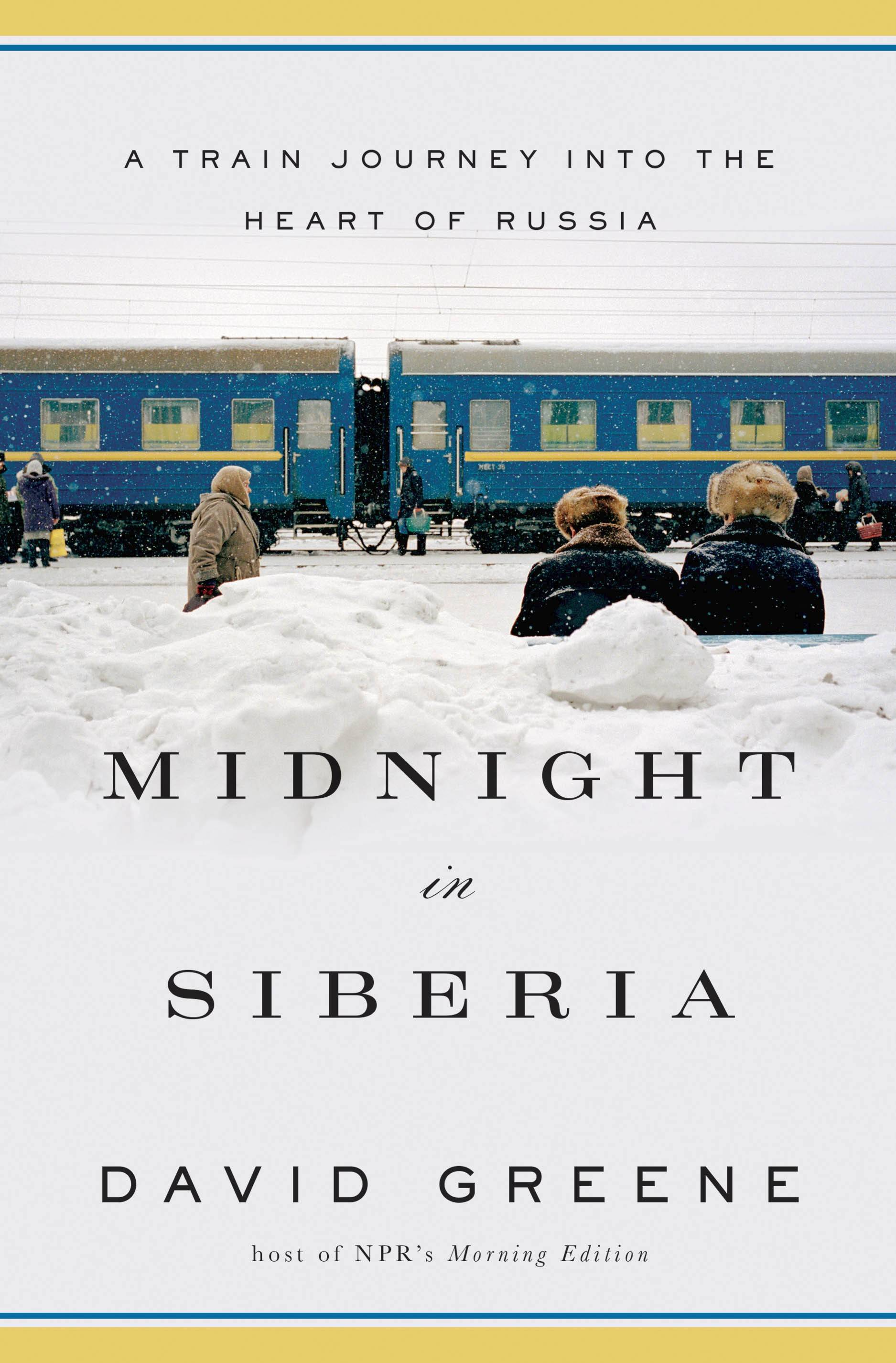 """Midnight in Siberia: A Train Journey Into the Heart of Russia"" by David Greene"
