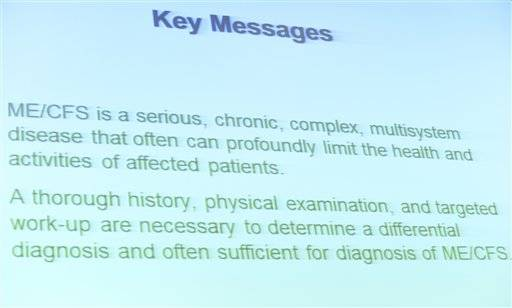 This is a photo of a slide during a presentation by the Committee on Diagnostic Criteria for Myalgic Encephalomyelitis/Chronic Fatigue Syndrome report at the Institute of Medicine in Washington, Tuesday, Feb. 10, 2015. Chronic fatigue syndrome is a real and serious disease that needs a new name to reflect that _ and a straightforward way to diagnose the illness, a government advisory group declares. The new name, Systemic Exertion Intolerance Disease, better reflects the hallmark symptoms of this mysterious illness, namely, that patients can be wiped out by exertion.