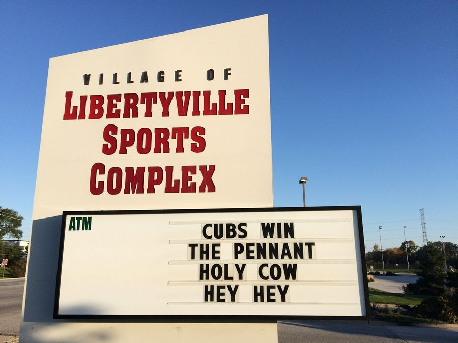 The folks at the Libertyville Sports Complex show their support of the Chicago Cubs.